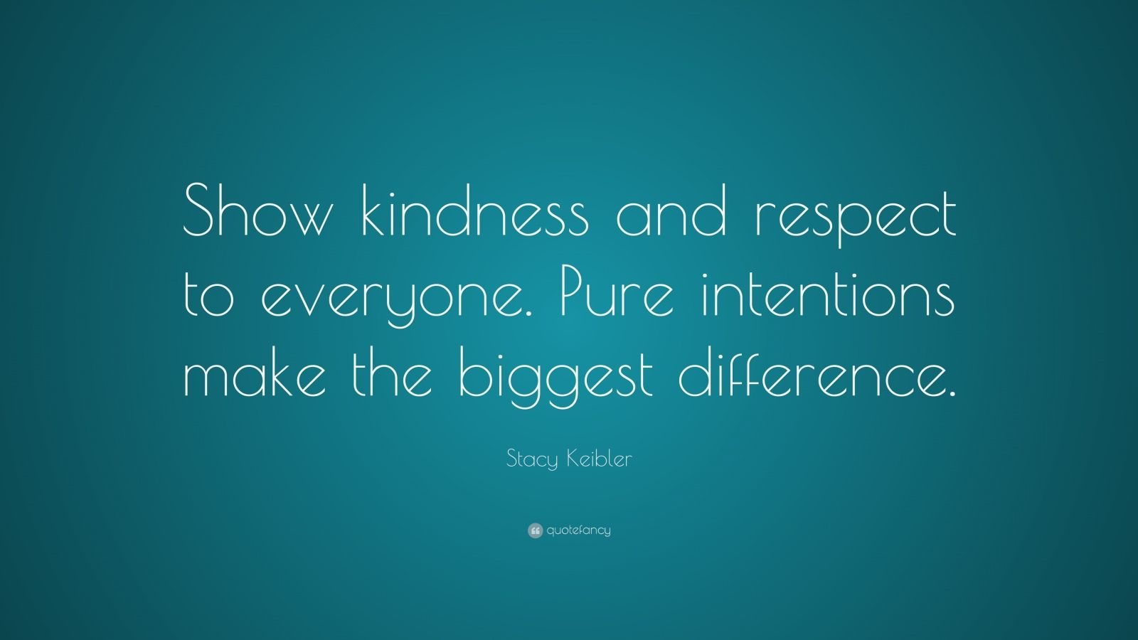 "Stacy Keibler Quote: ""Show kindness and respect to everyone. Pure intentions make the biggest difference."""