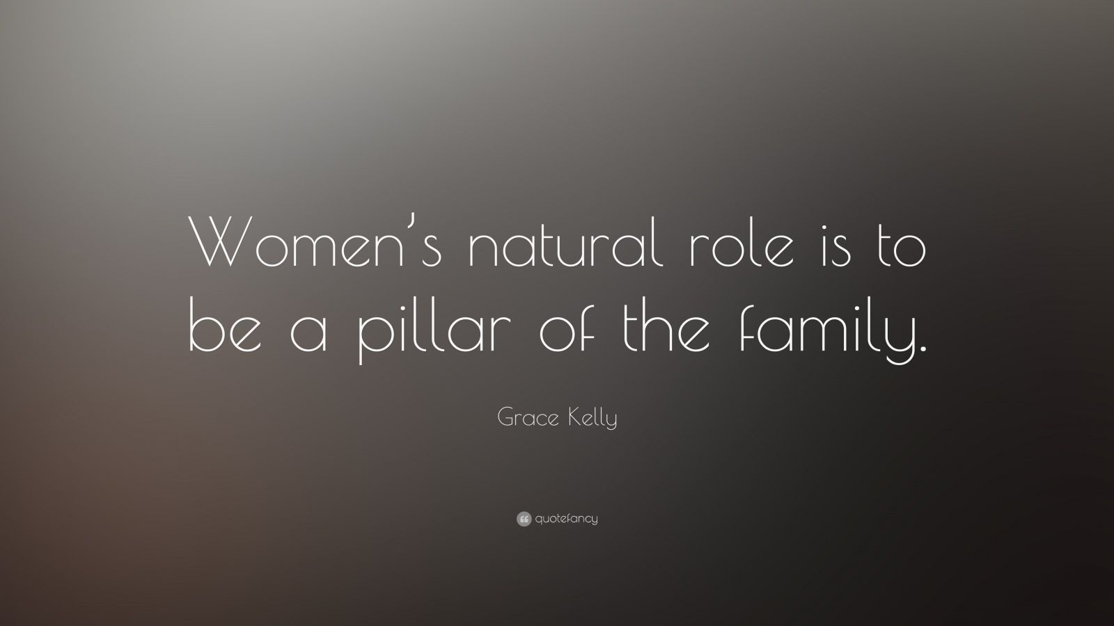 "Grace Kelly Quote: ""Women's Natural Role Is To Be A Pillar"