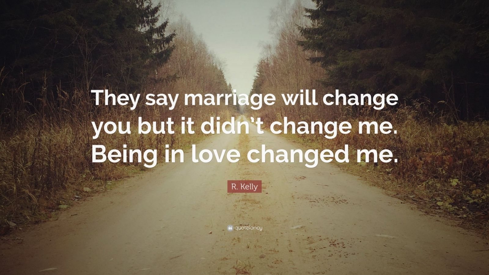R Kelly Love Quotes : Kelly Quote: ?They say marriage will change you but it didnt ...
