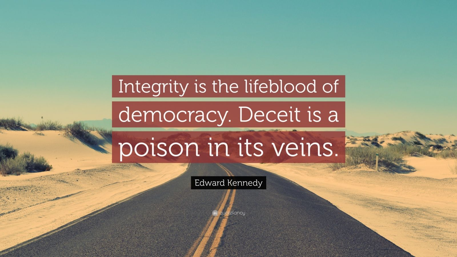 "Edward Kennedy Quote: ""Integrity is the lifeblood of democracy. Deceit is a poison in its veins."""