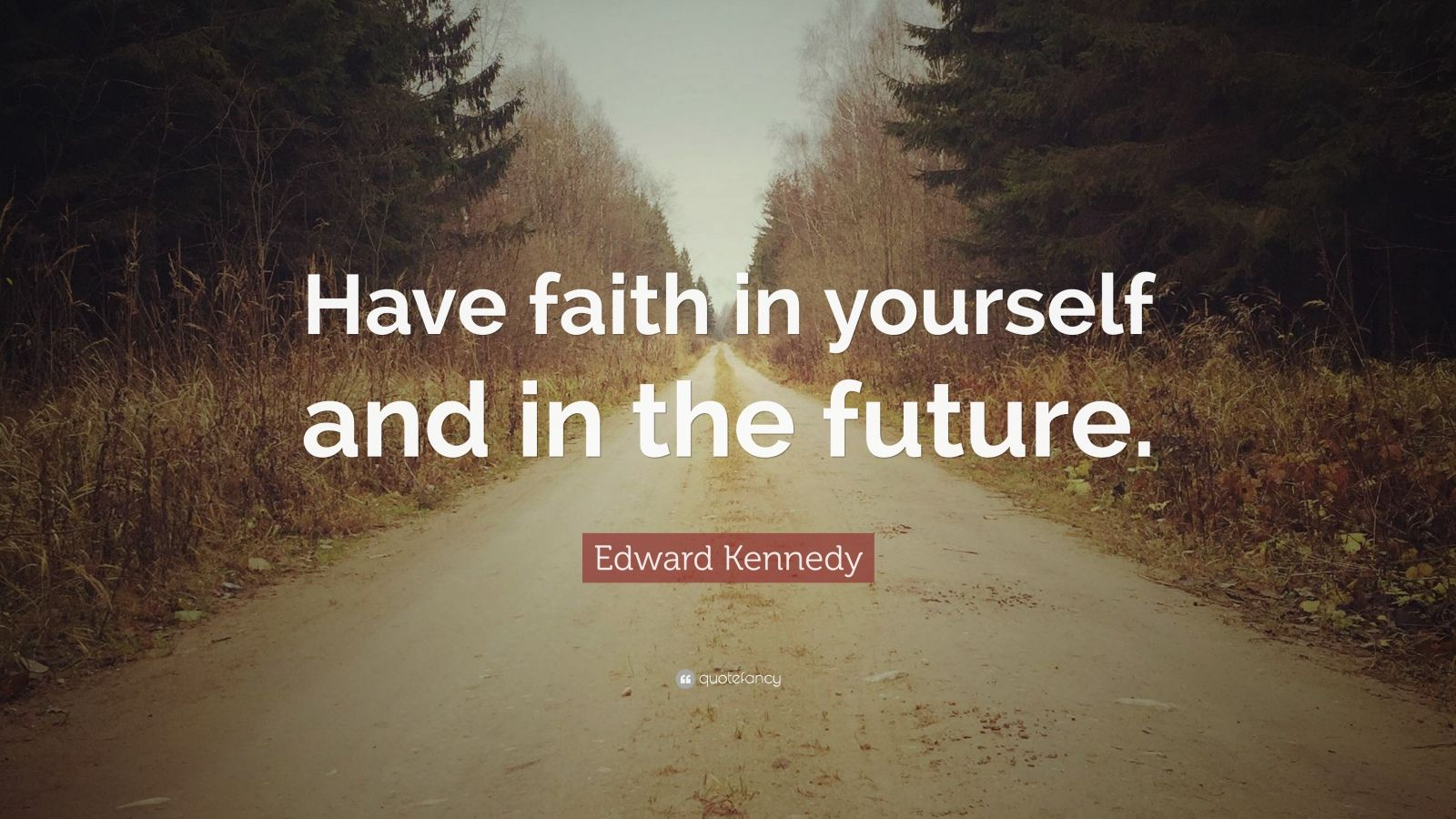 "Edward Kennedy Quote: ""Have faith in yourself and in the future."""