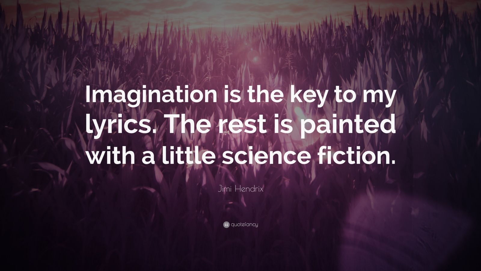 "Jimi Hendrix Quote: ""Imagination is the key to my lyrics. The rest is painted with a little science fiction."""