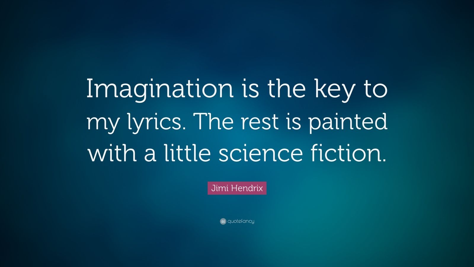 Imagination is the key to my lyrics the rest is painted with a little