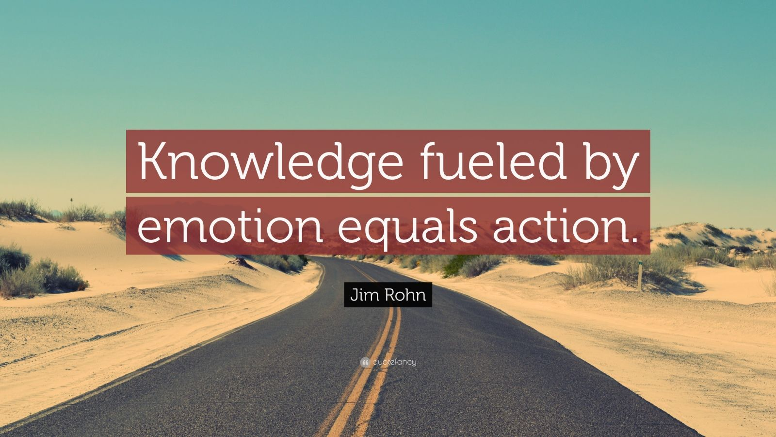 "Jim Rohn Quote: ""Knowledge fueled by emotion equals action."""
