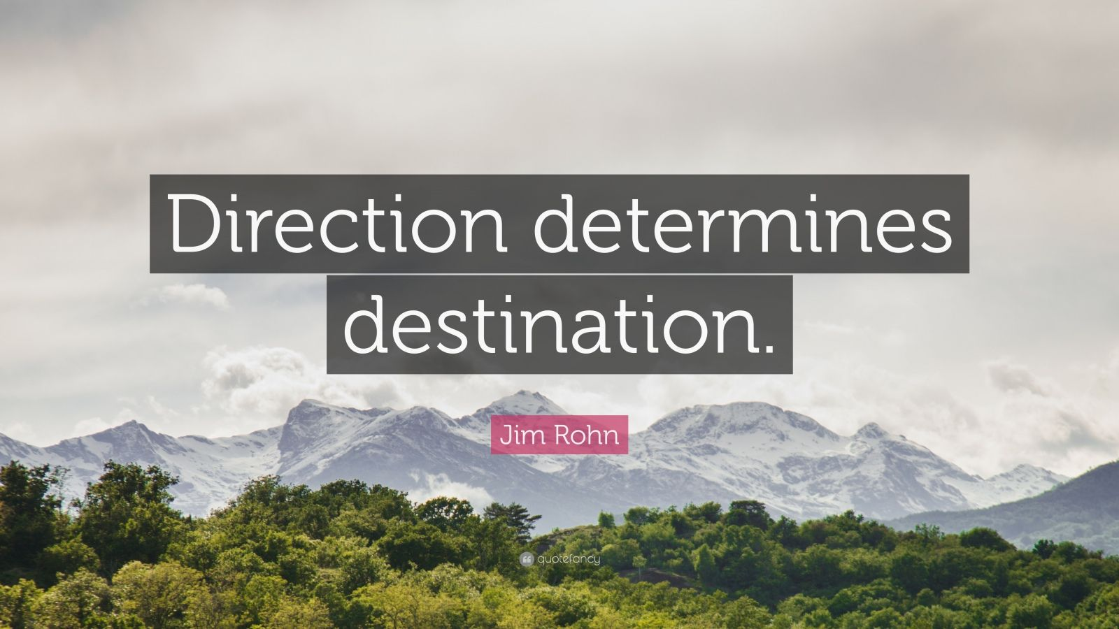 "Jim Rohn Quote: ""Direction determines destination."""