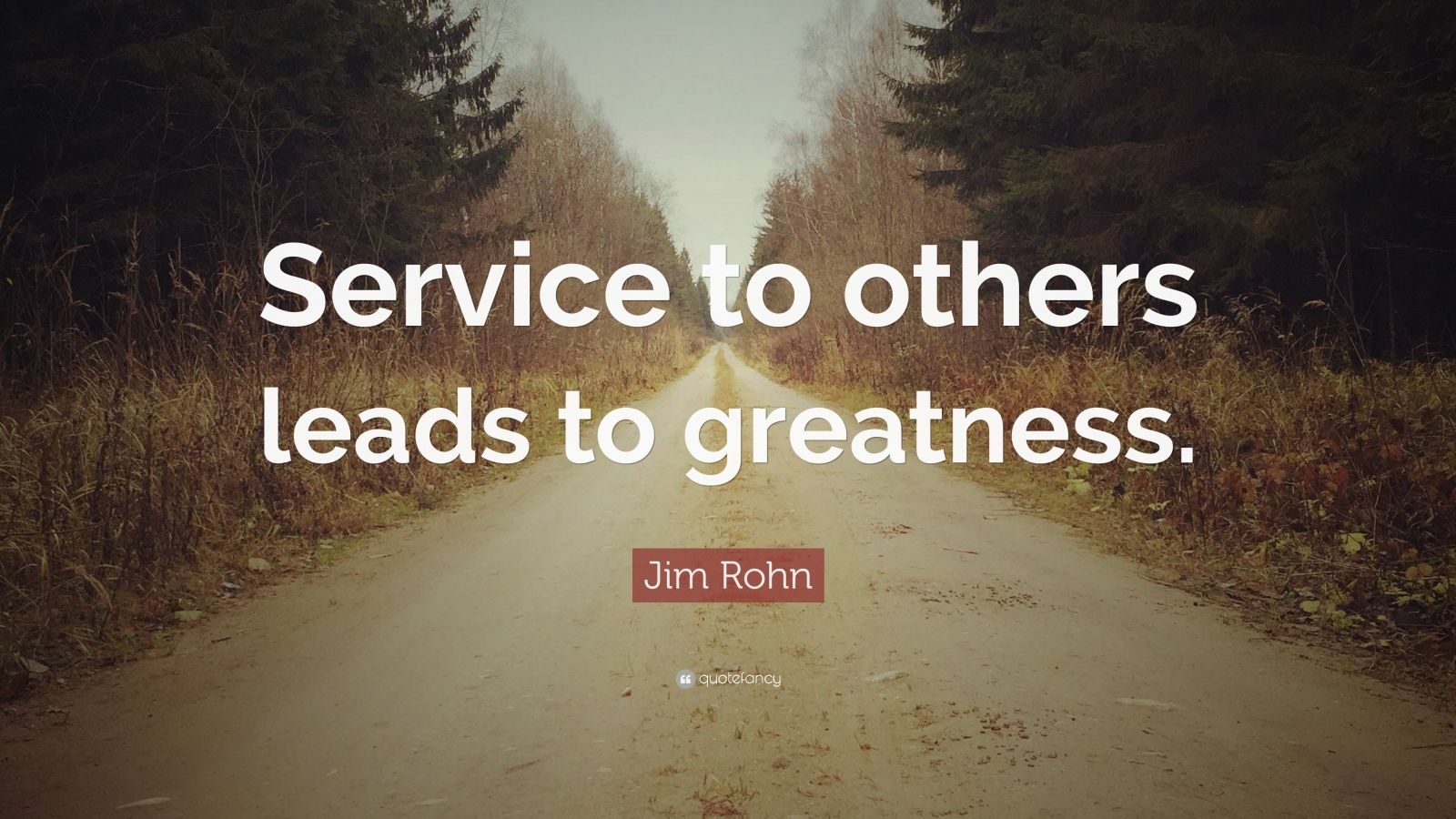 "Jim Rohn Quote: ""Service to others leads to greatness."""