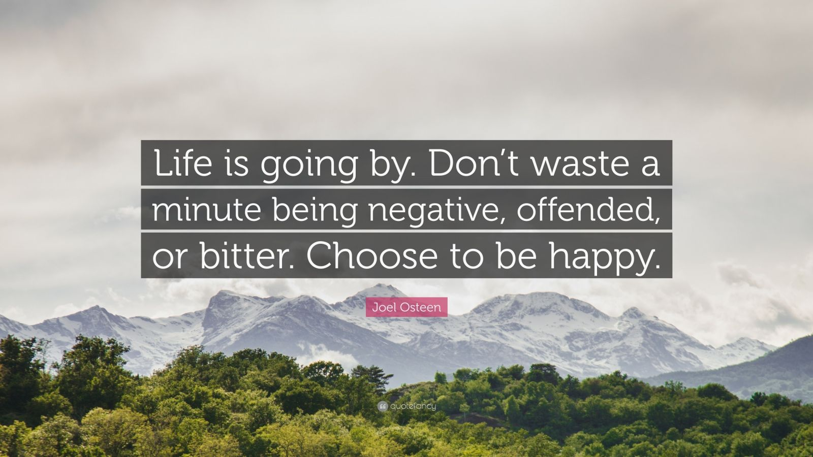 "Joel Osteen Quote: ""Life is going by. Don't waste a minute being negative, offended, or bitter. Choose to be happy."""