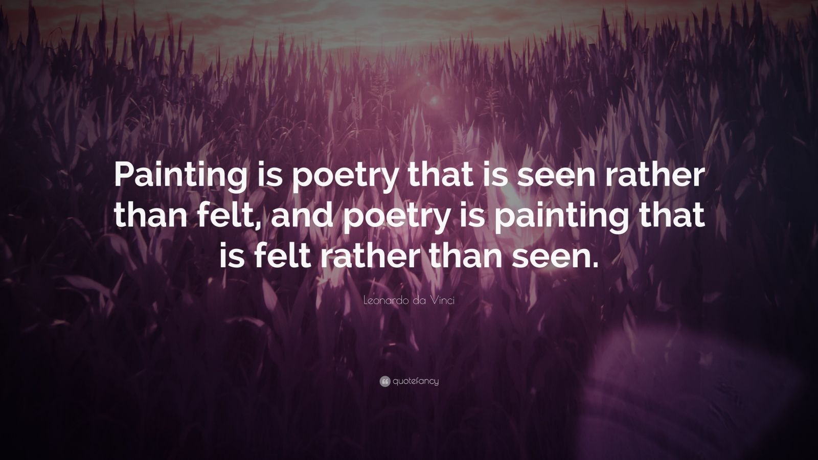 "Leonardo da Vinci Quote: ""Painting is poetry that is seen rather than felt, and poetry is painting that is felt rather than seen."""