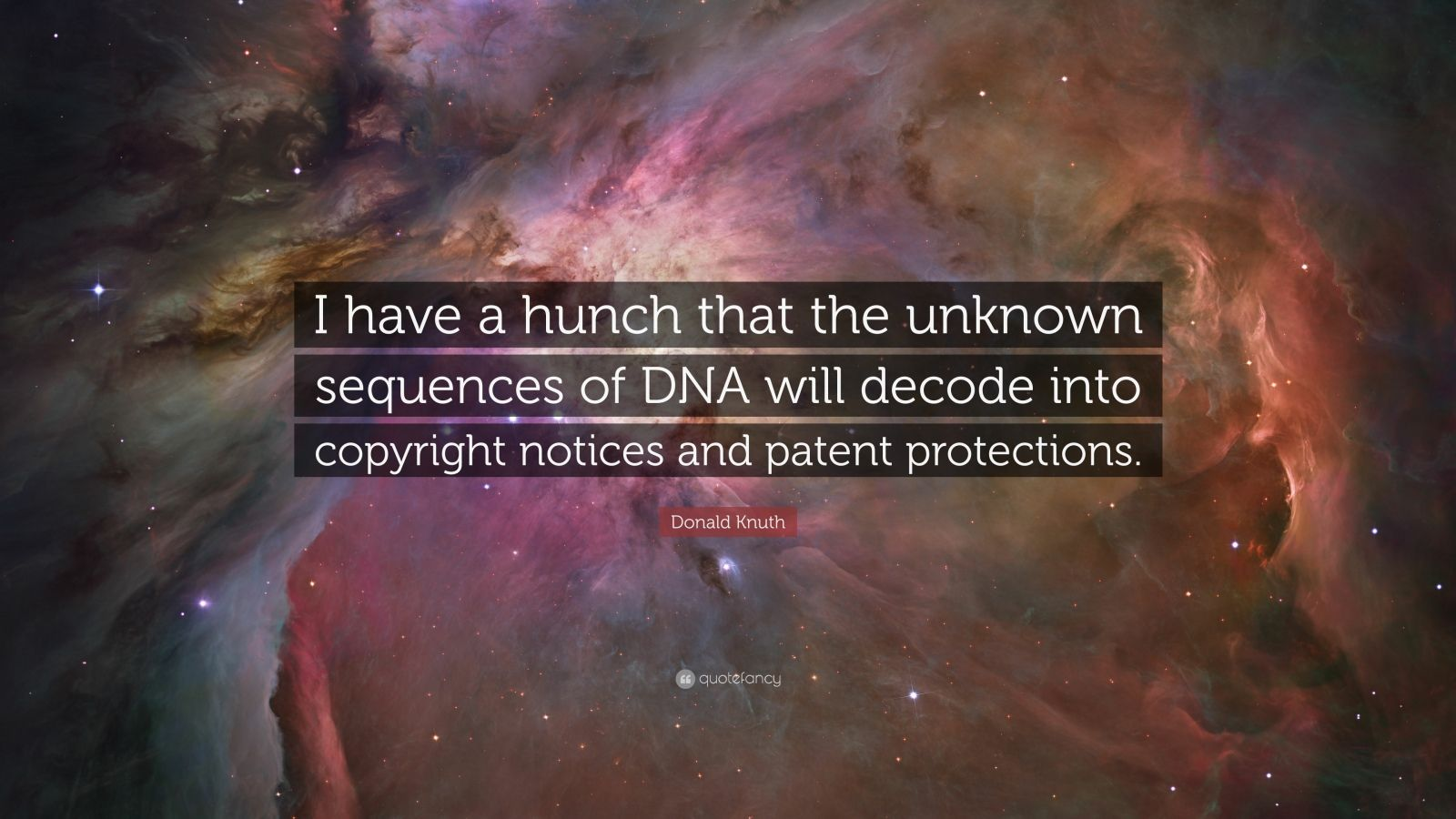 """Donald Knuth Quote: """"I have a hunch that the unknown sequences of DNA will decode into copyright notices and patent protections."""""""