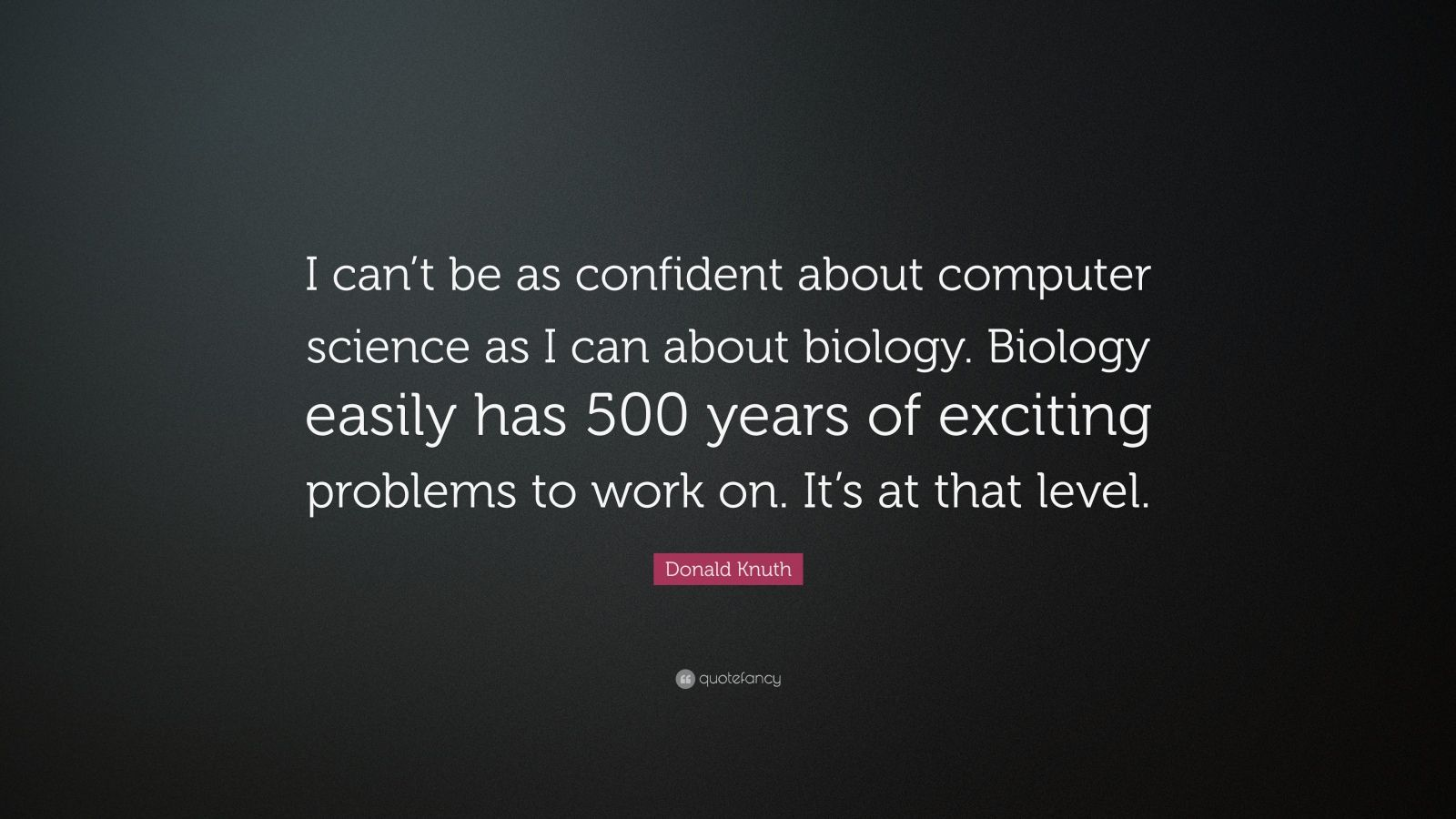 "Quotes About Computer Science Students 15 Quotes: Donald Knuth Quote: ""I Can't Be As Confident About"