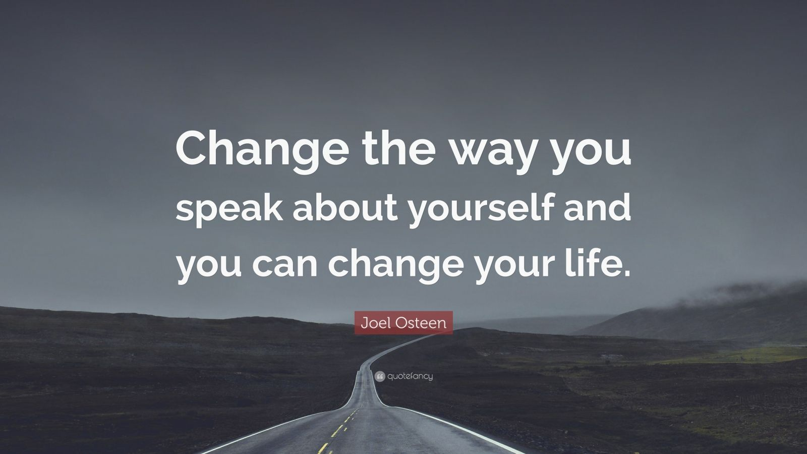 """Joel Osteen Quote: """"Change the way you speak about yourself and you can change your life."""""""