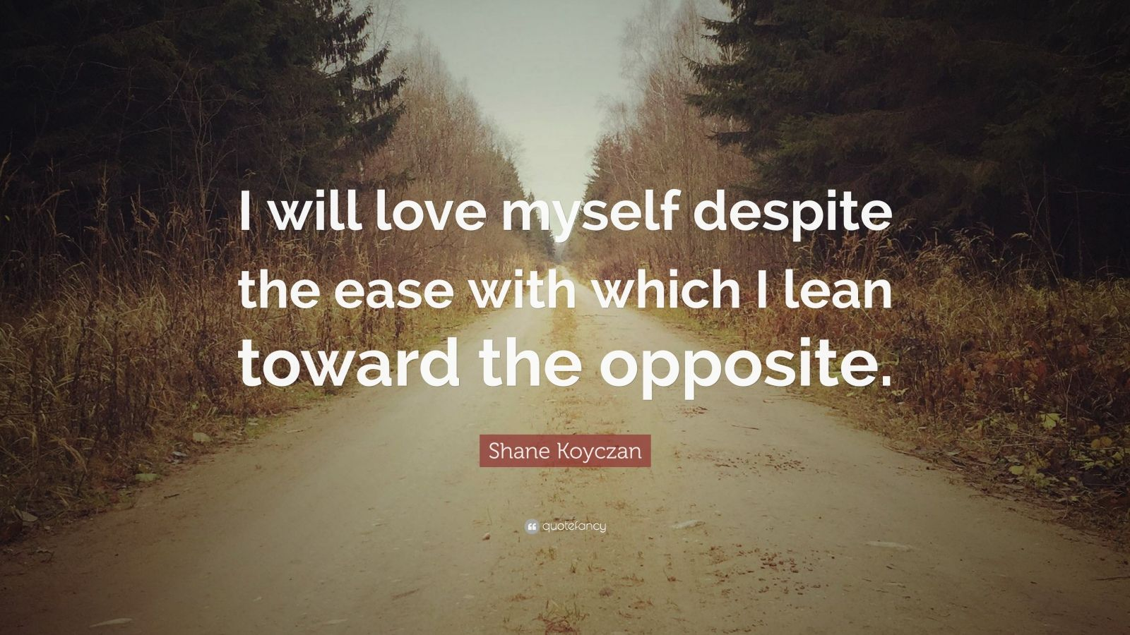 """Shane Koyczan Quote: """"I will love myself despite the ease with which I lean toward the opposite."""""""