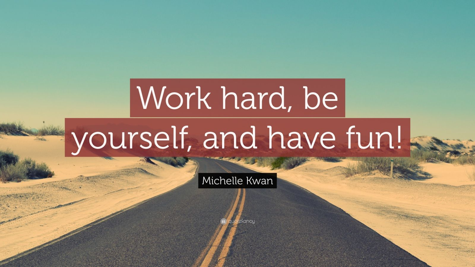 """Fun Quotes: """"Work hard, be yourself, and have fun!"""" — Michelle Kwan"""