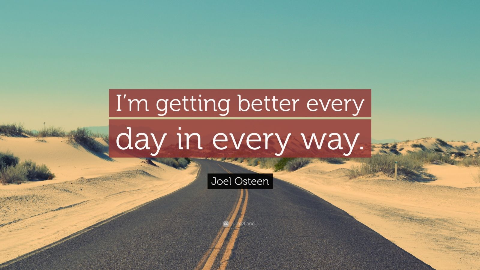 "Joel Osteen Quote: ""I'm getting better every day in every way."""