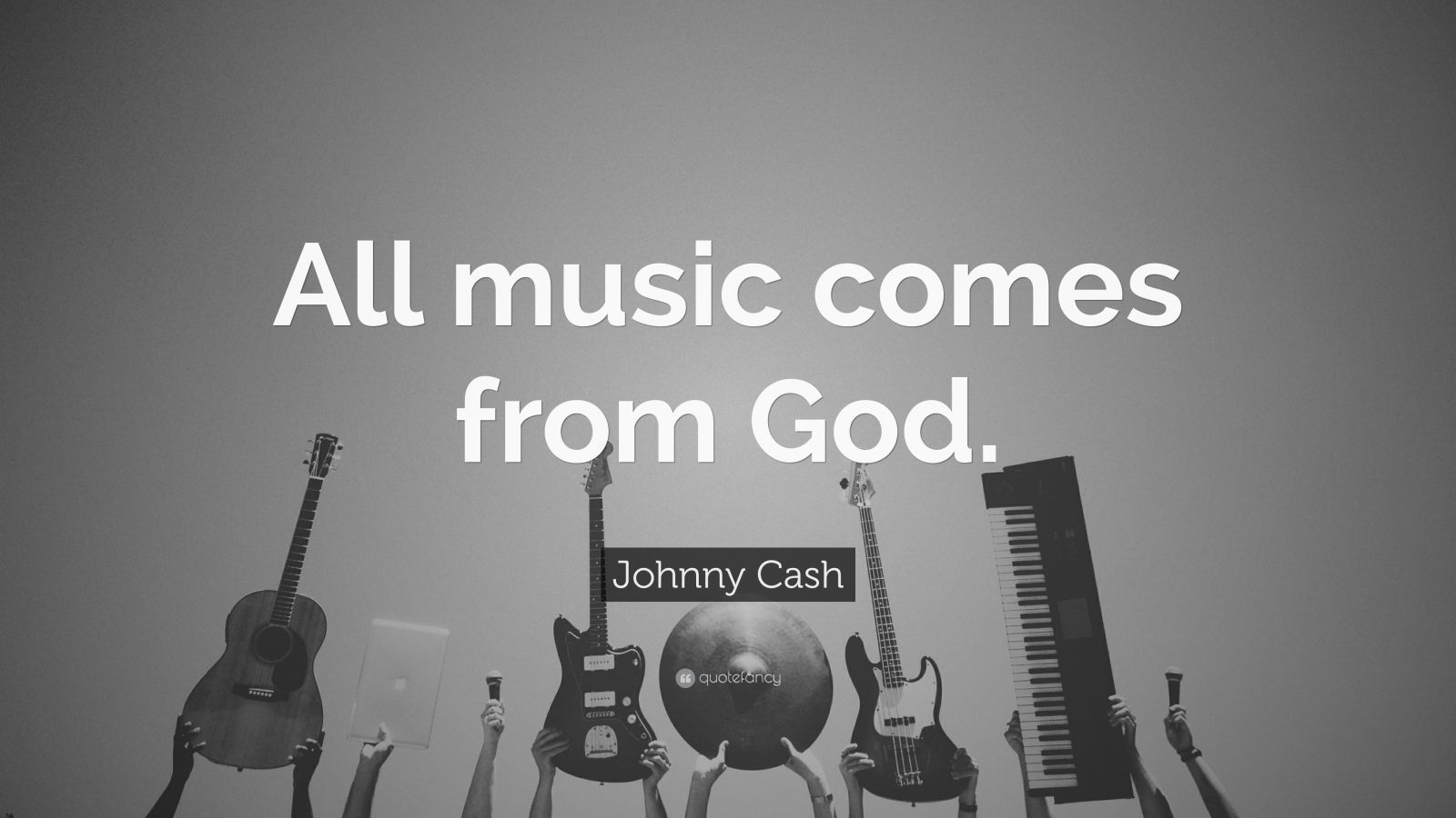 """Johnny Cash Quote: """"All music comes from God."""""""