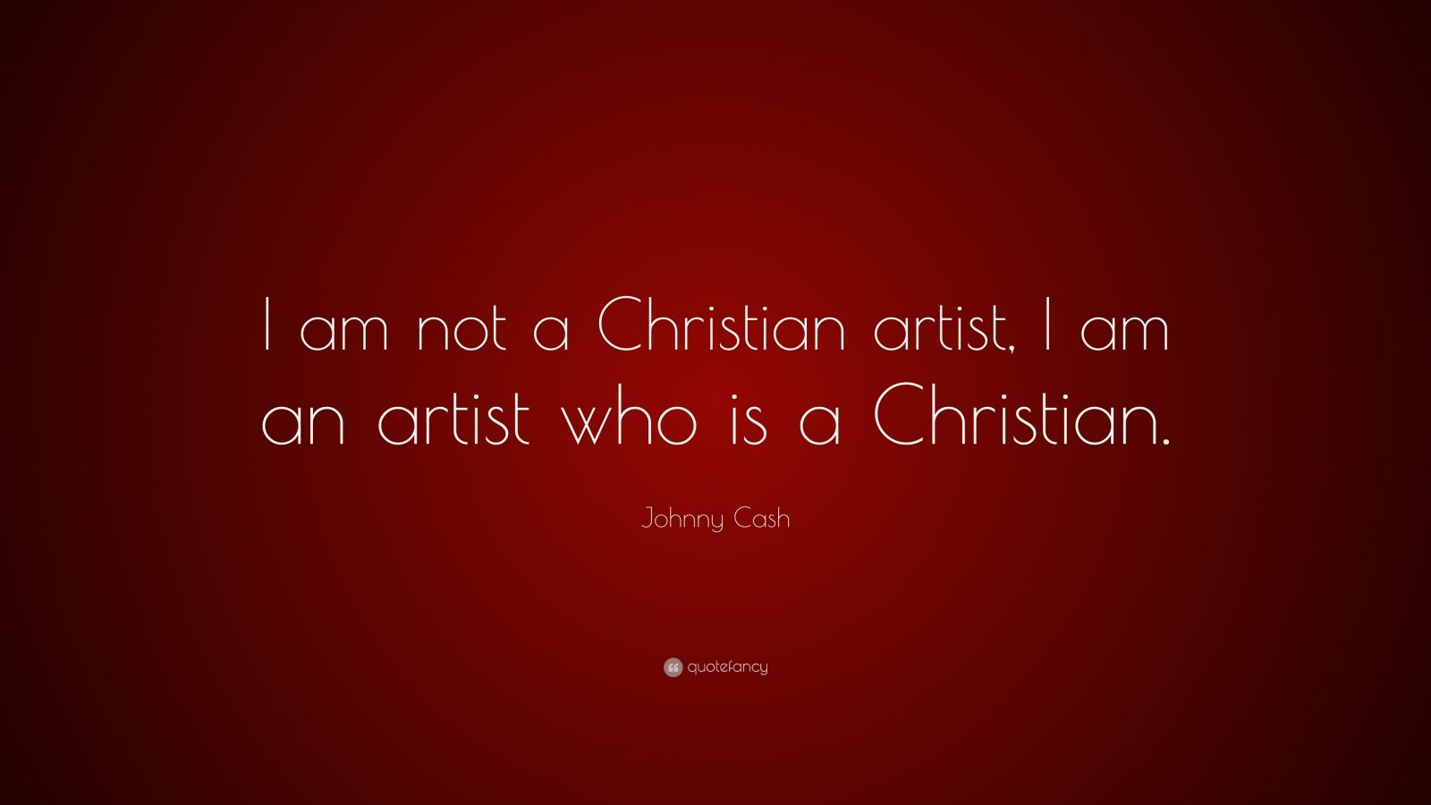 """Johnny Cash Quote: """"I am not a Christian artist, I am an artist who is a Christian."""""""