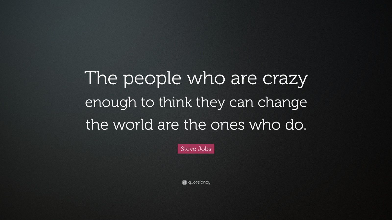 People Who Are Crazy Enough to Change the World Quotes