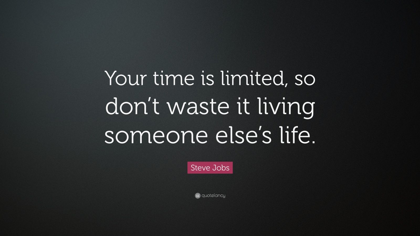 Steve Jobs Your Time Is Limited so Don't Waste It