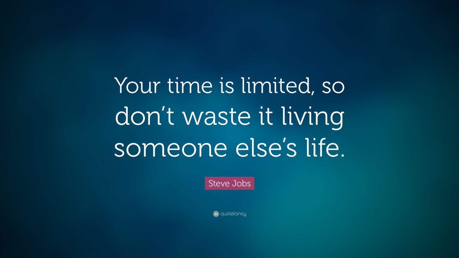 your time is limited so don't Your time is limited, so don't waste it living someone else's life 57k likes top v-d-o's.