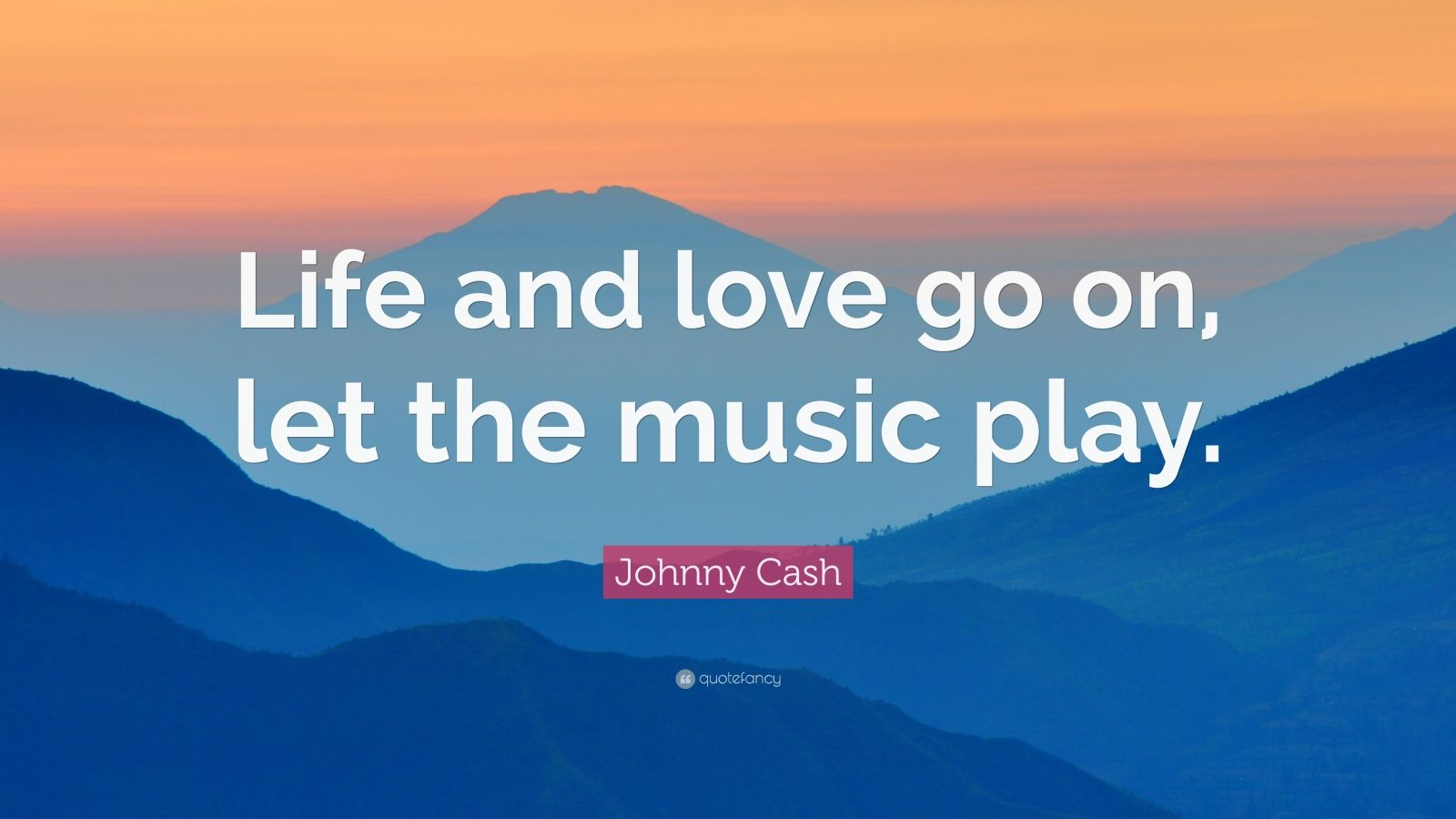 "Johnny Cash Quote: ""Life and love go on, let the music play."""