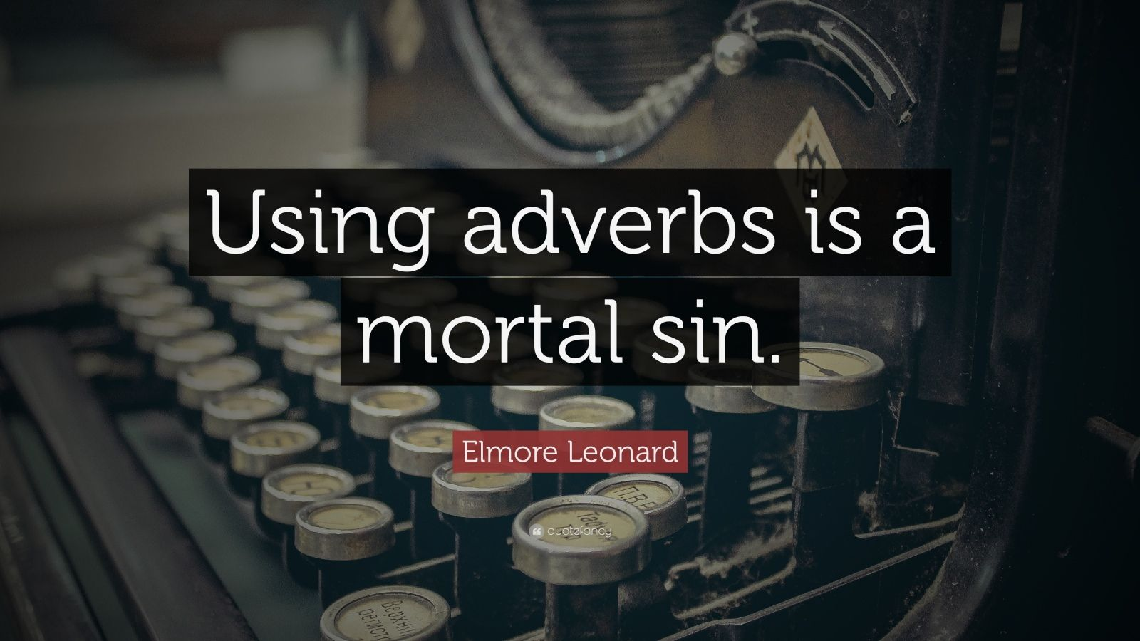 "Elmore Leonard Quote: ""Using adverbs is a mortal sin."""