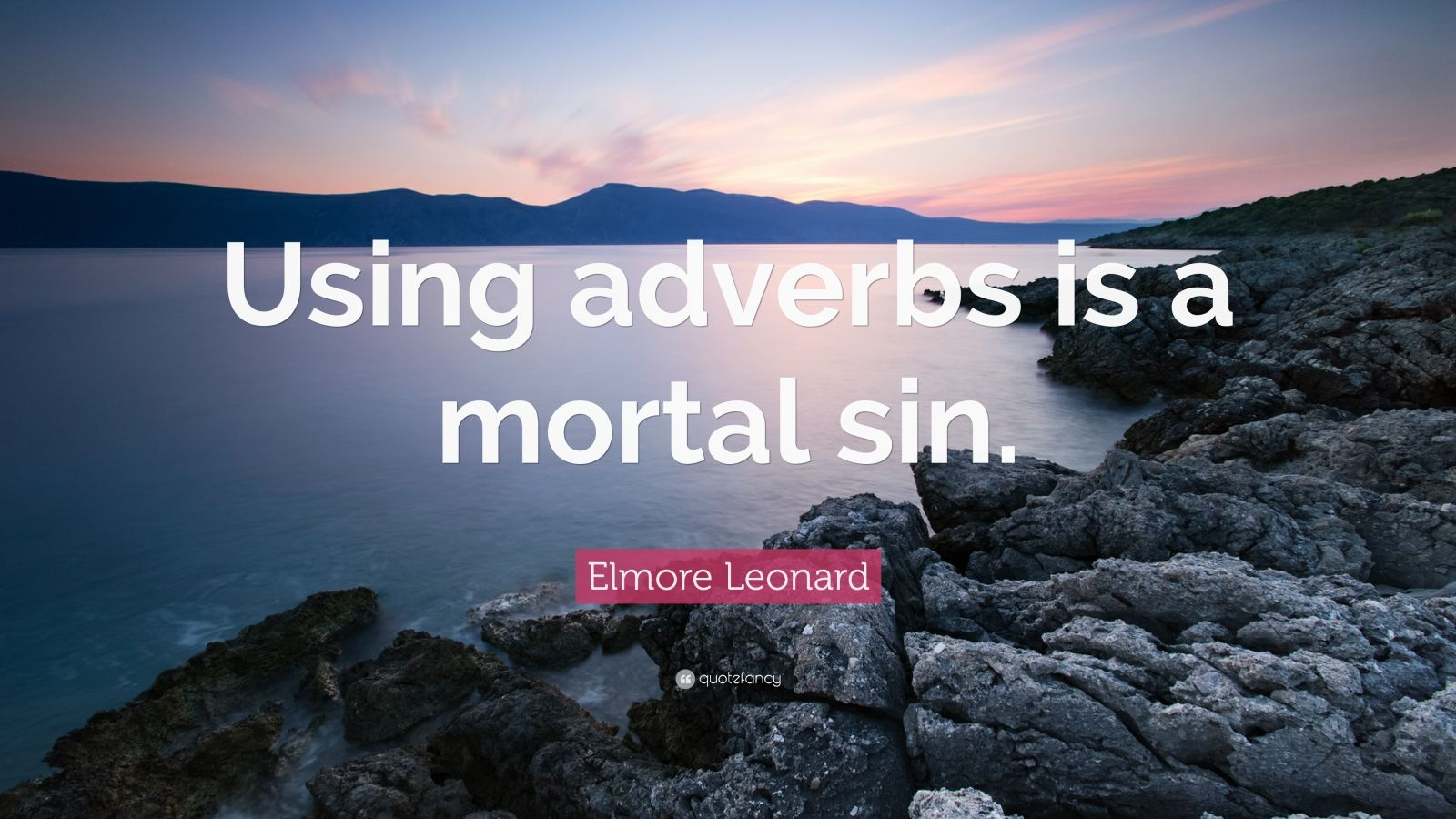 """Elmore Leonard Quote: """"Using adverbs is a mortal sin."""""""