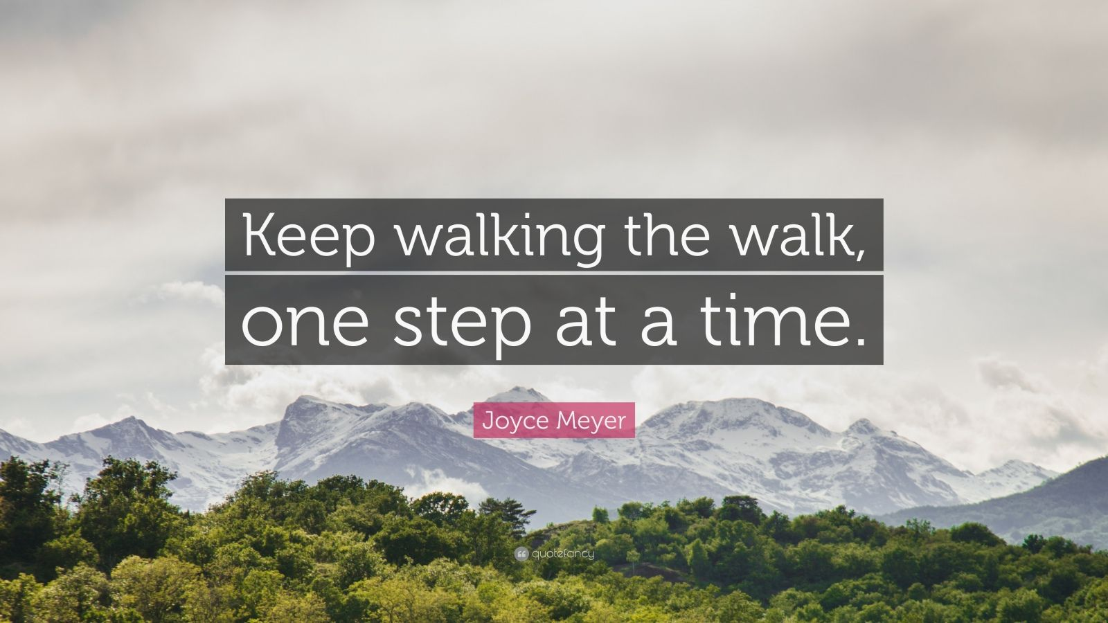 """Joyce Meyer Quote: """"Keep walking the walk, one step at a time."""""""