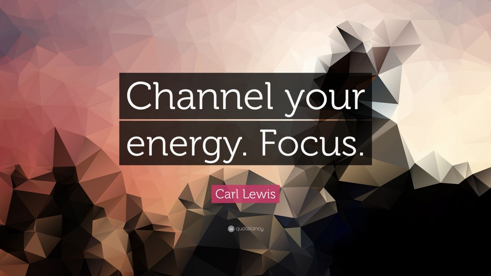 """Carl Lewis Quote: """"Channel your energy. Focus."""""""