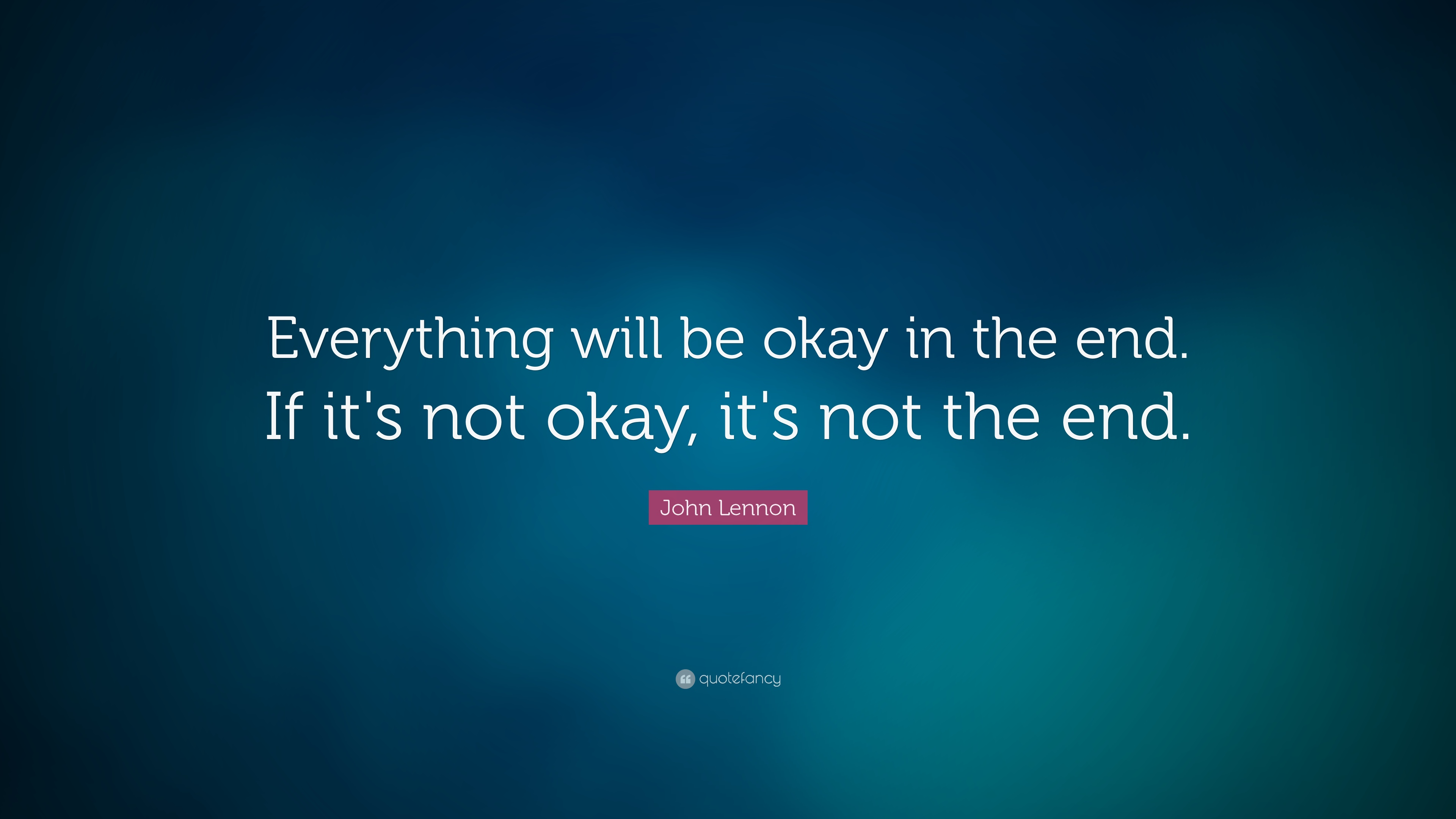 John Lennon Quote: Everything will be okay in the end. If
