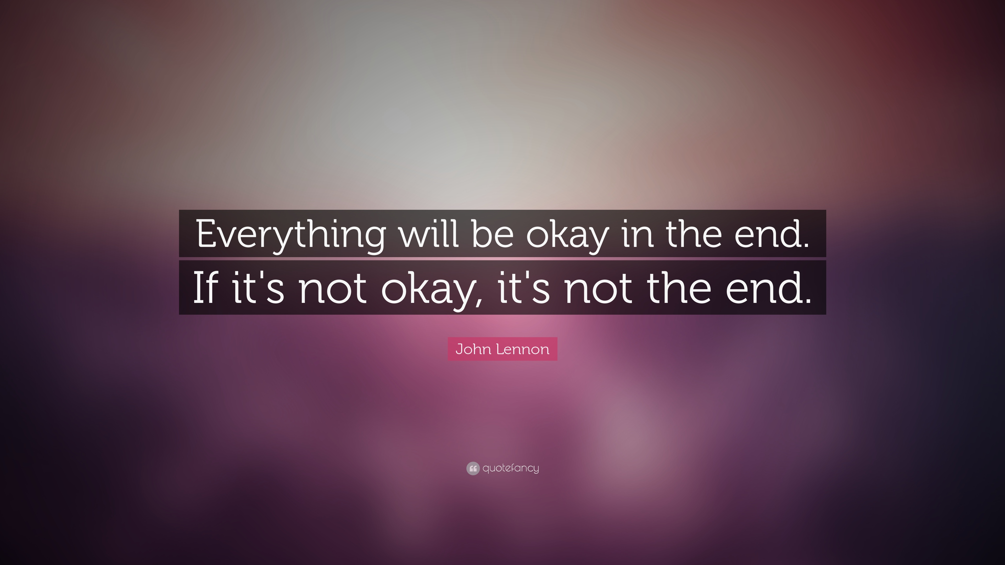 "John Lennon Quote: ""Everything Will Be Okay In The End. If"