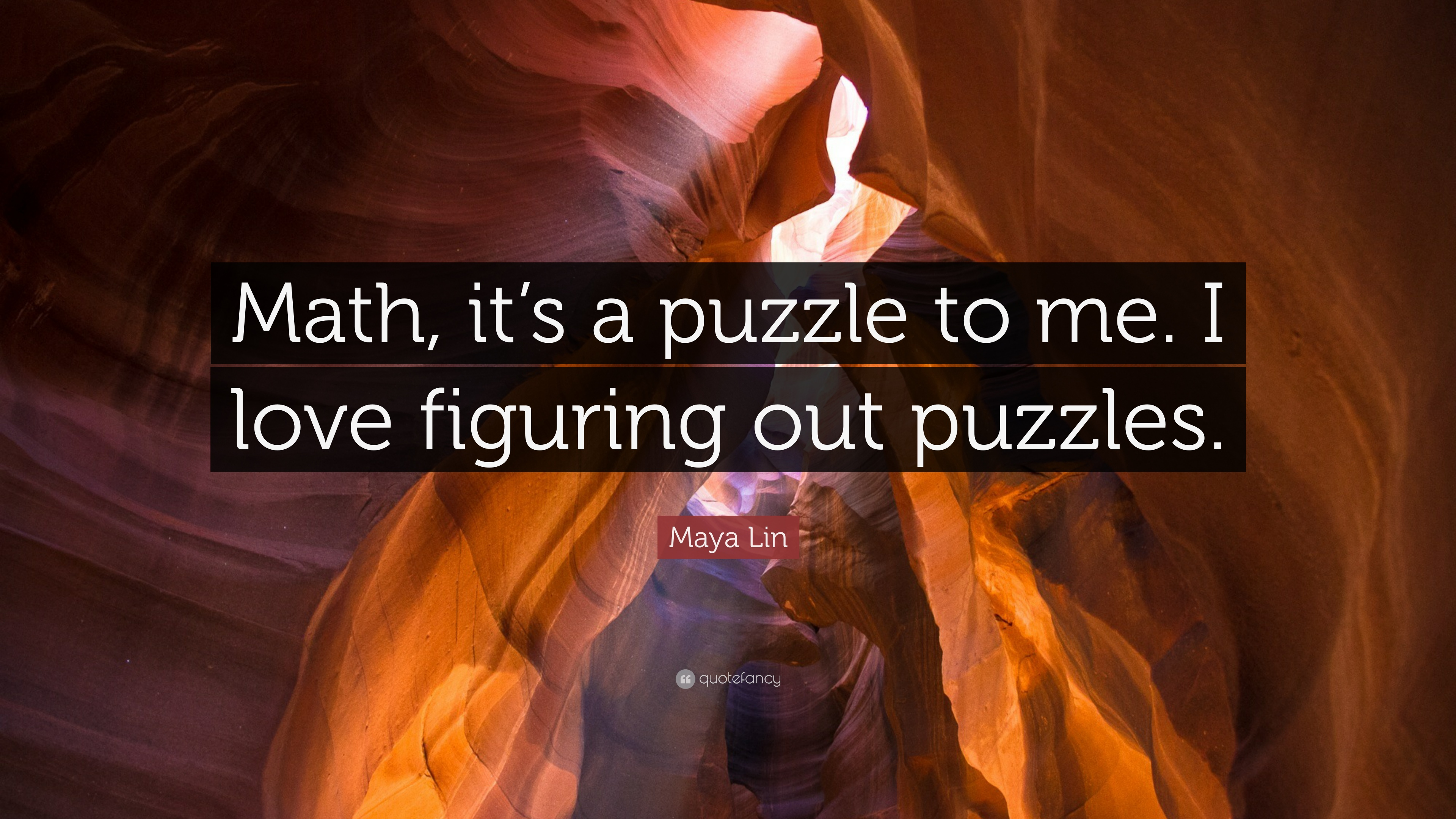 Maya Lin Quote Math Its A Puzzle To Me I Love Figuring