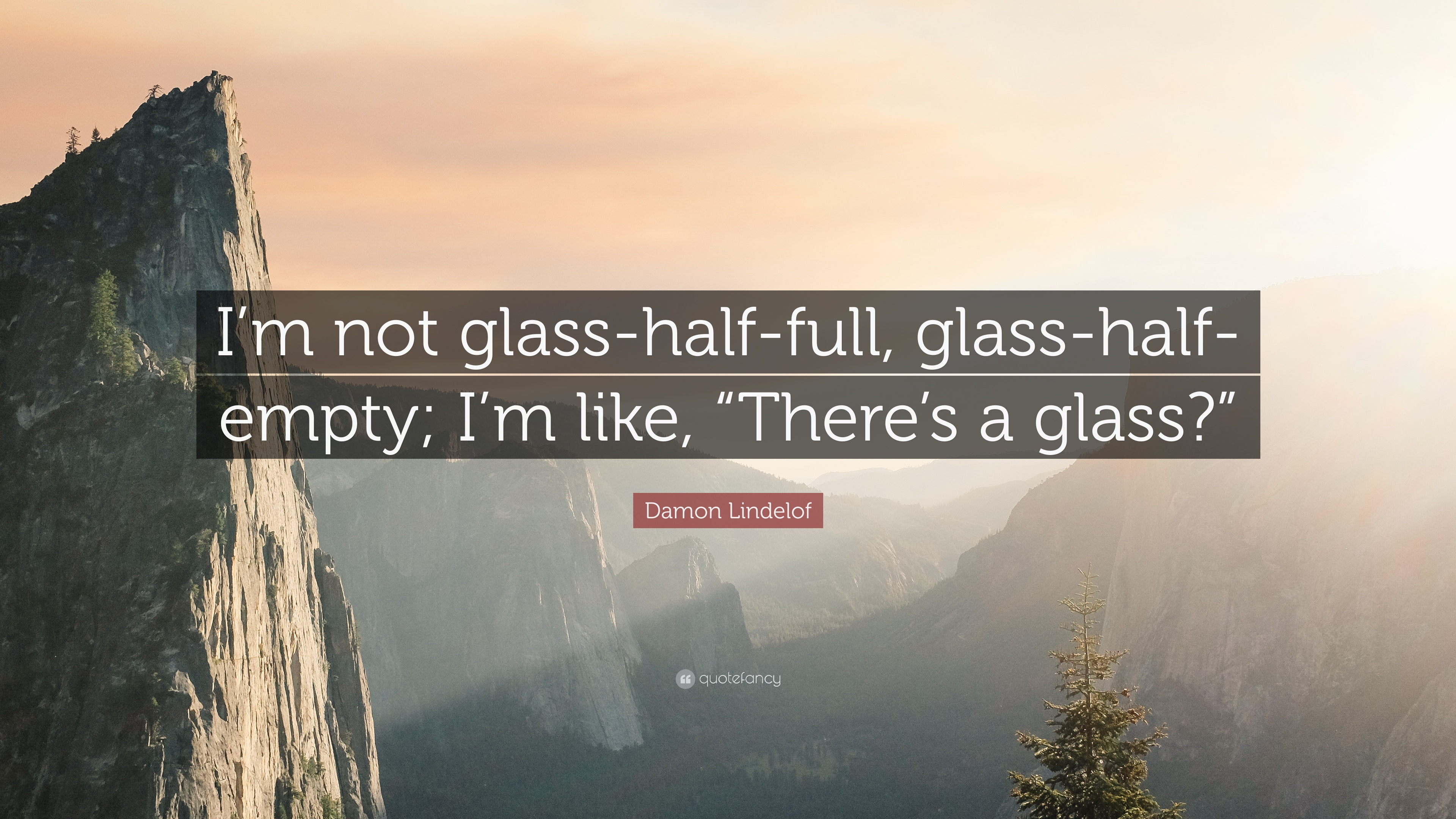 Damon Lindelof Quote Im Not Glass Half Full Glass Half Empty I