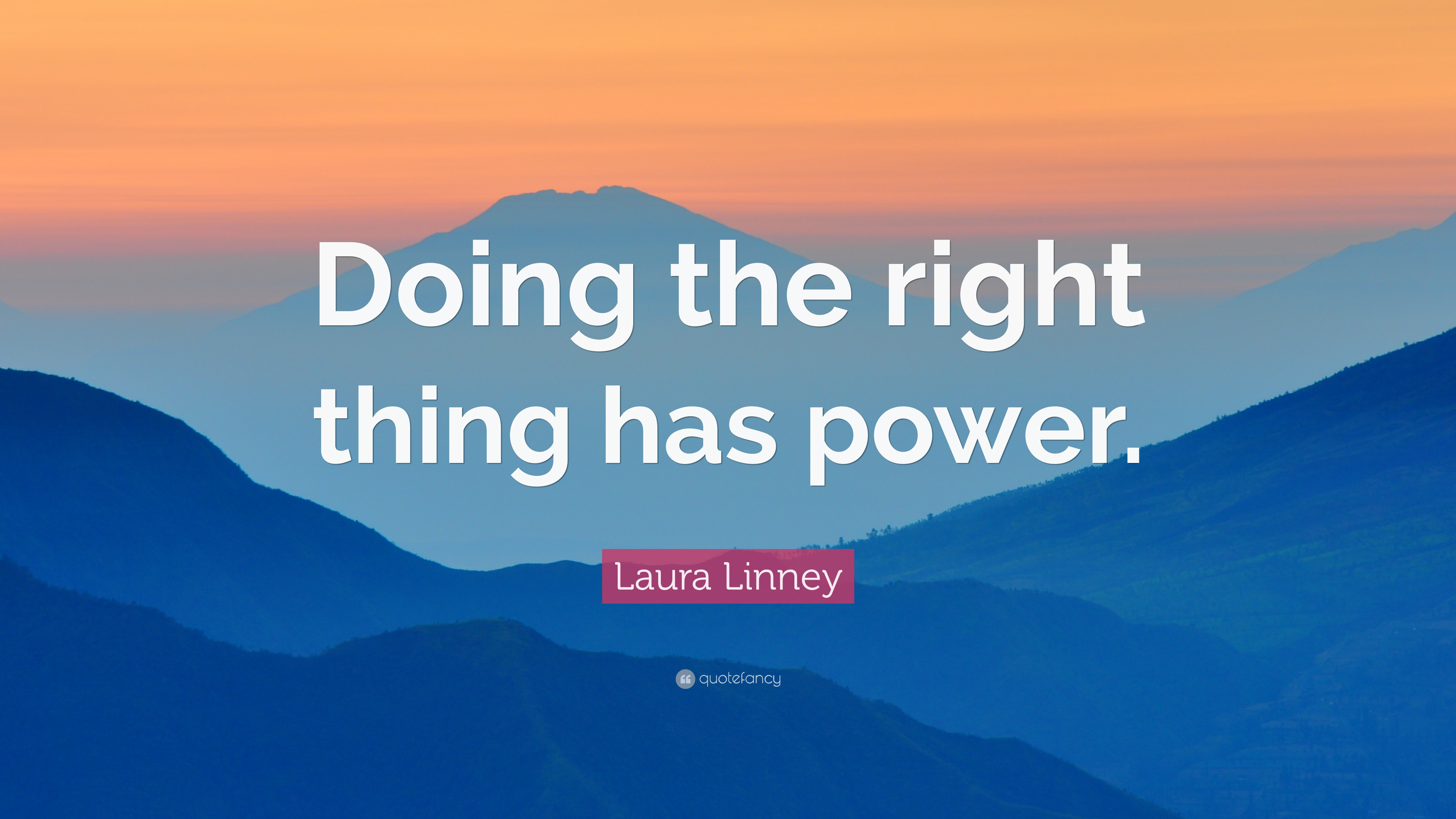 Laura Linney Quote Doing The Right Thing Has Power 7 Wallpapers