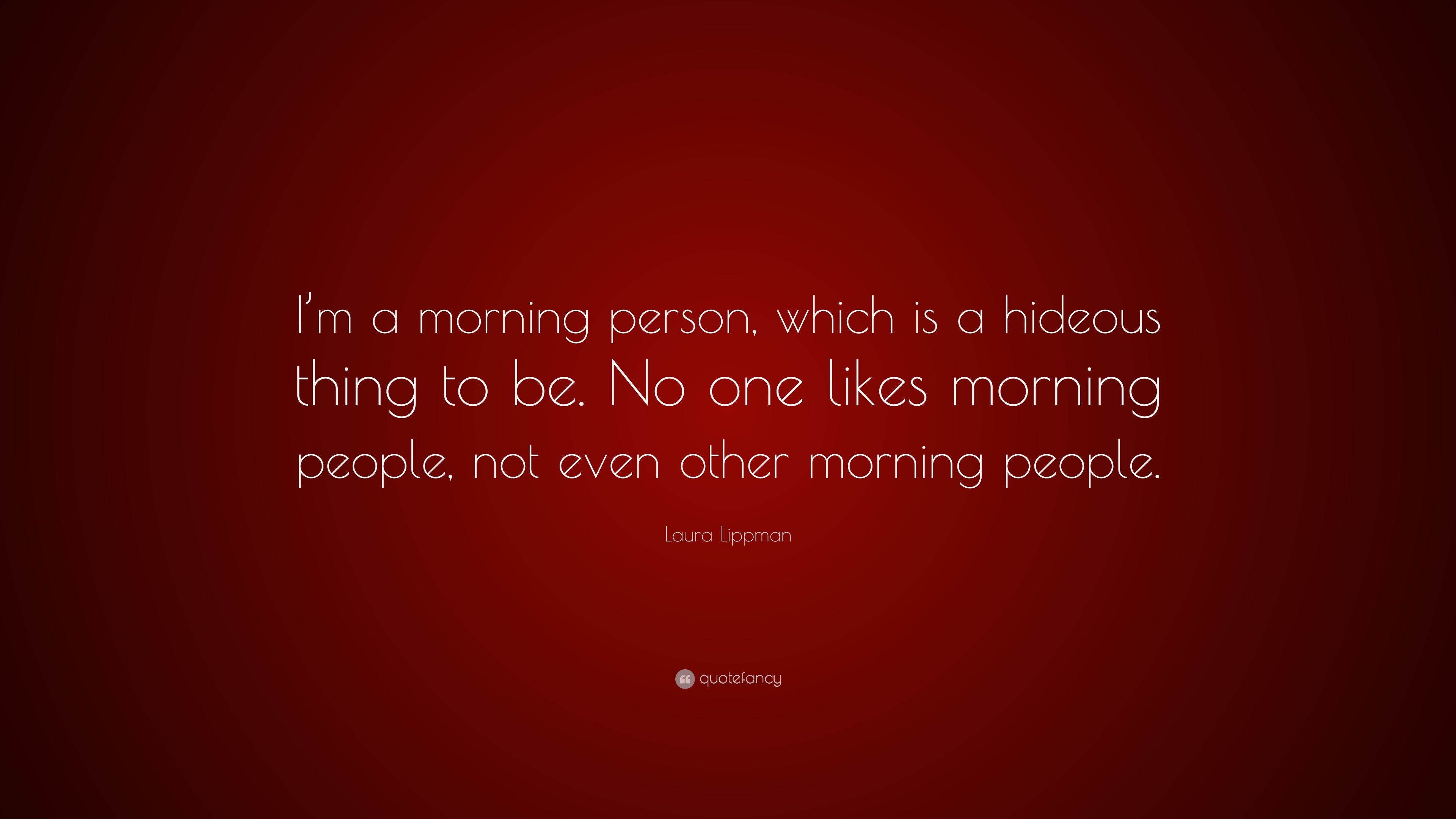 Laura Lippman Quote: U201cIu0027m A Morning Person, Which Is A Hideous