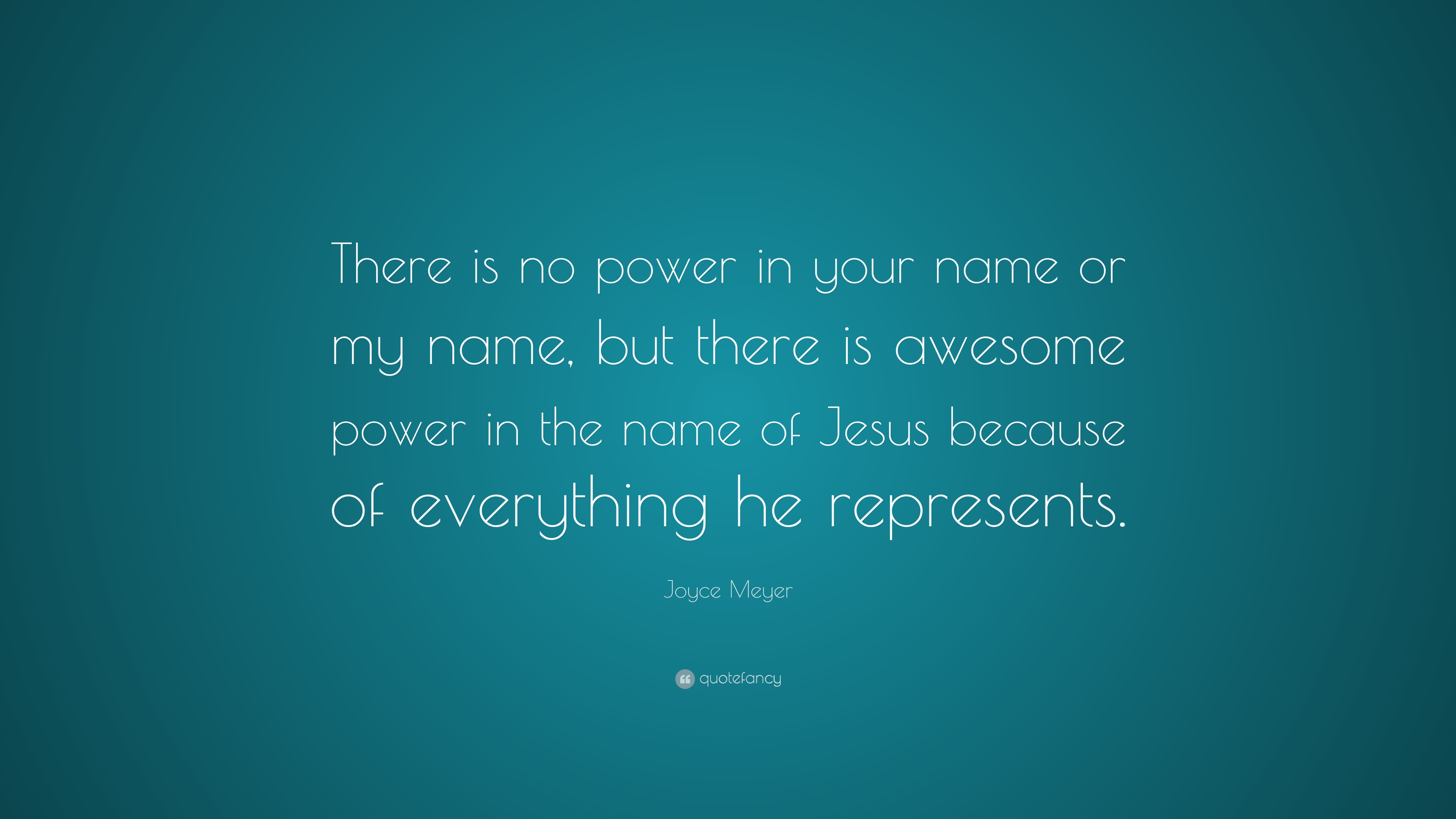 Joyce Meyer Quote: U201cThere Is No Power In Your Name Or My Name,
