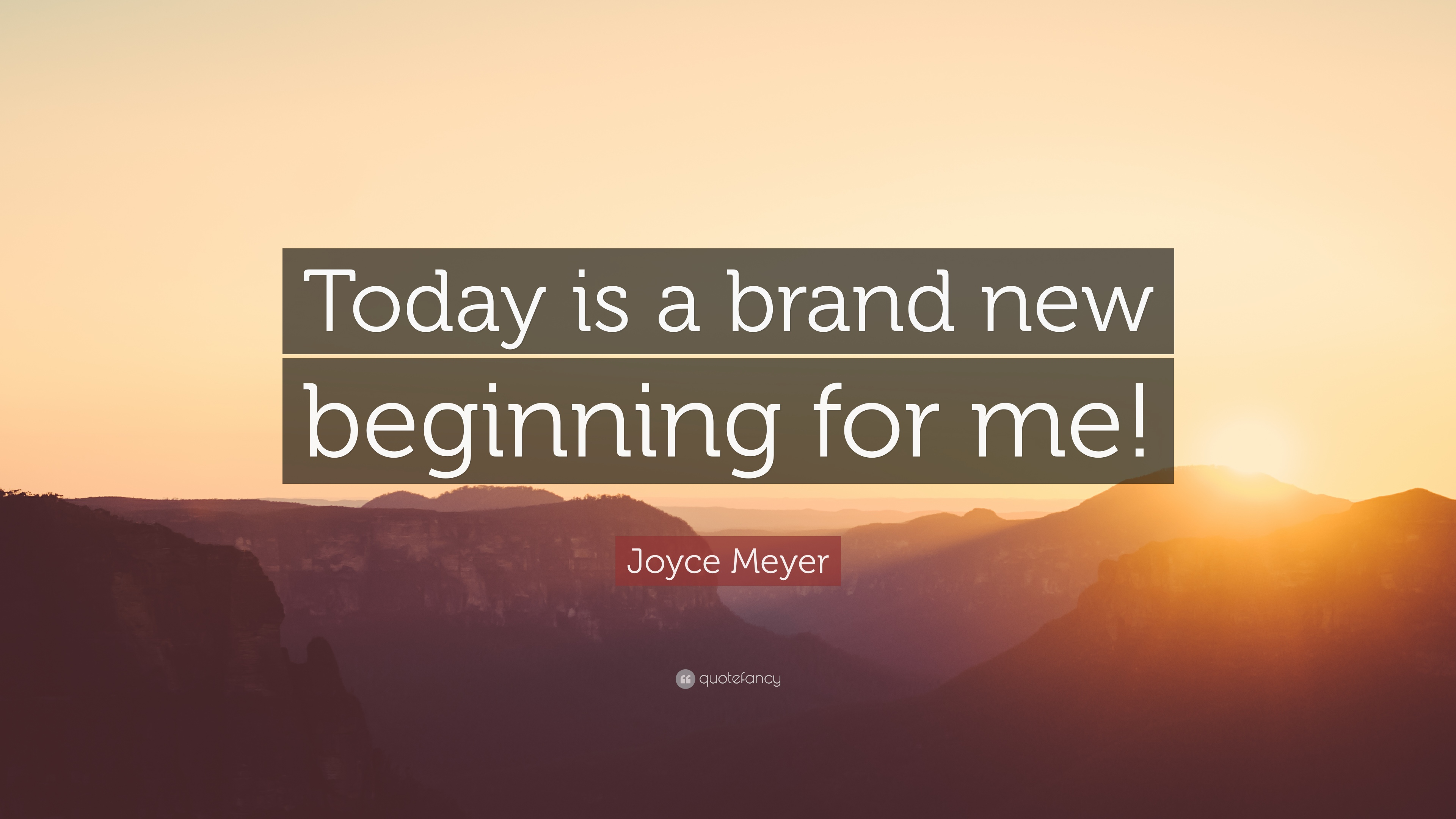 "Quotes New Beginnings Joyce Meyer Quote ""Today Is A Brand New Beginning For Me"" 12"