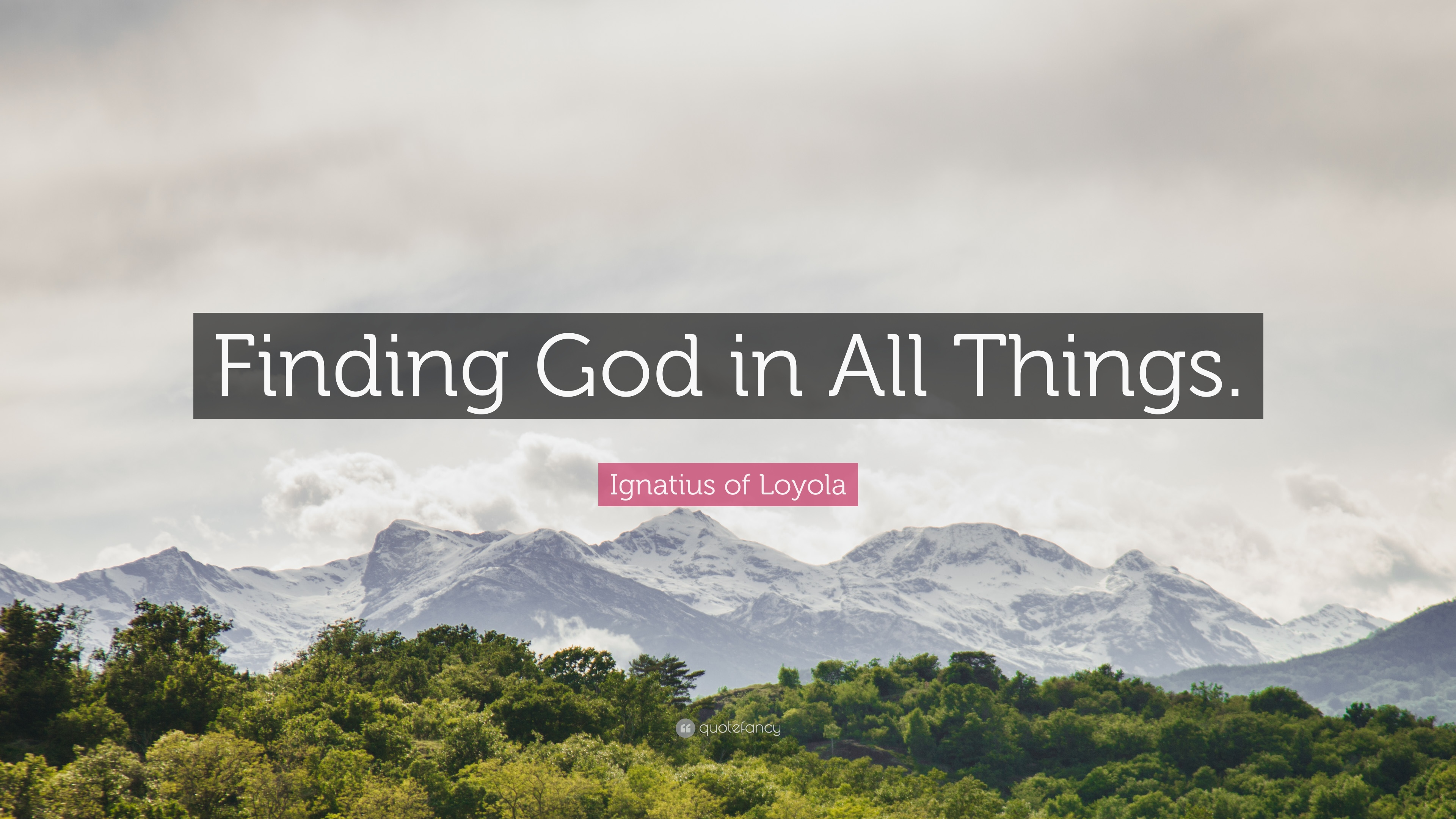 "Ignatius Of Loyola Quote: ""Finding God In All Things."" (12"