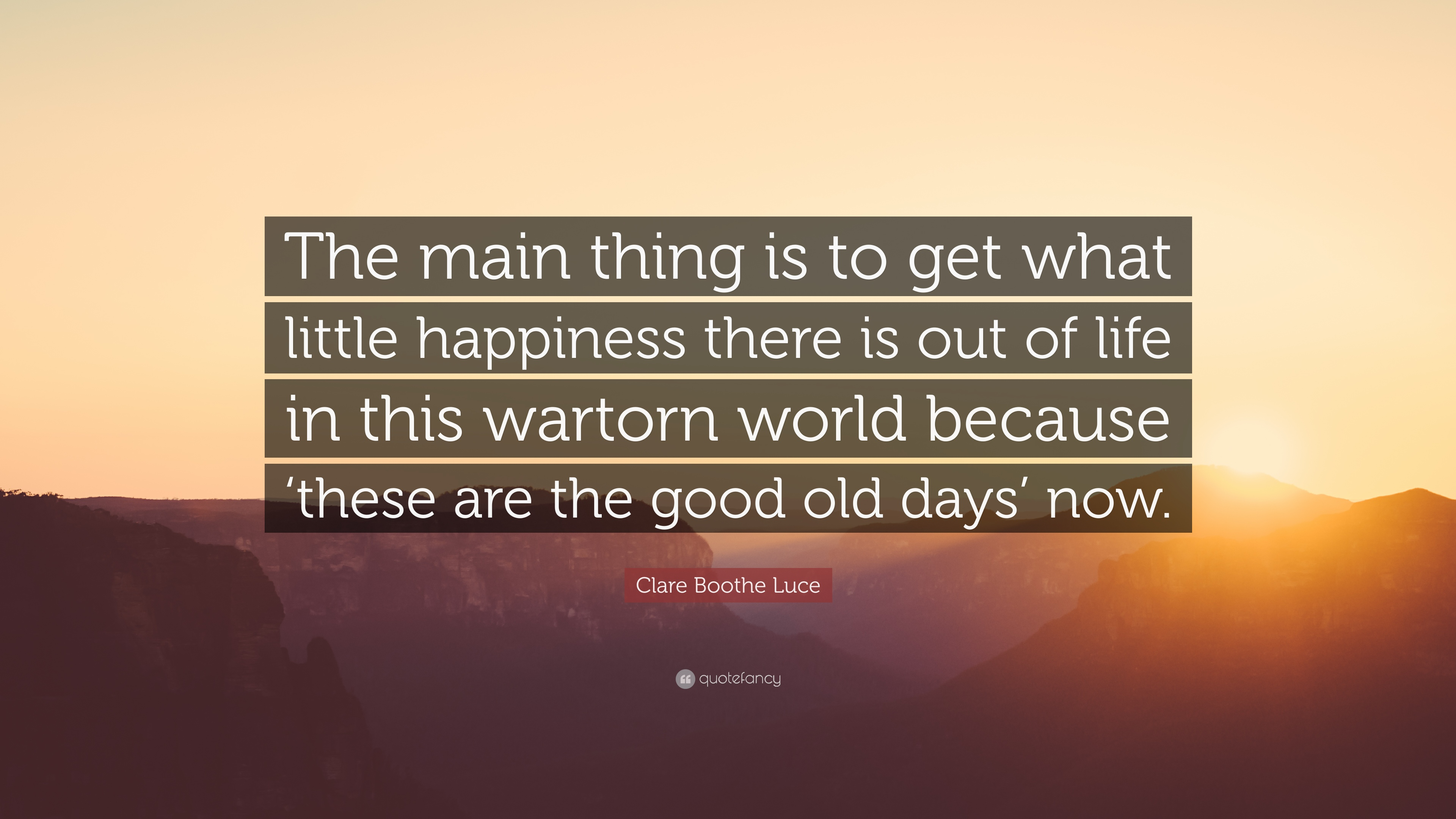 """Clare Boothe Luce Quote: """"The Main Thing Is To Get What"""