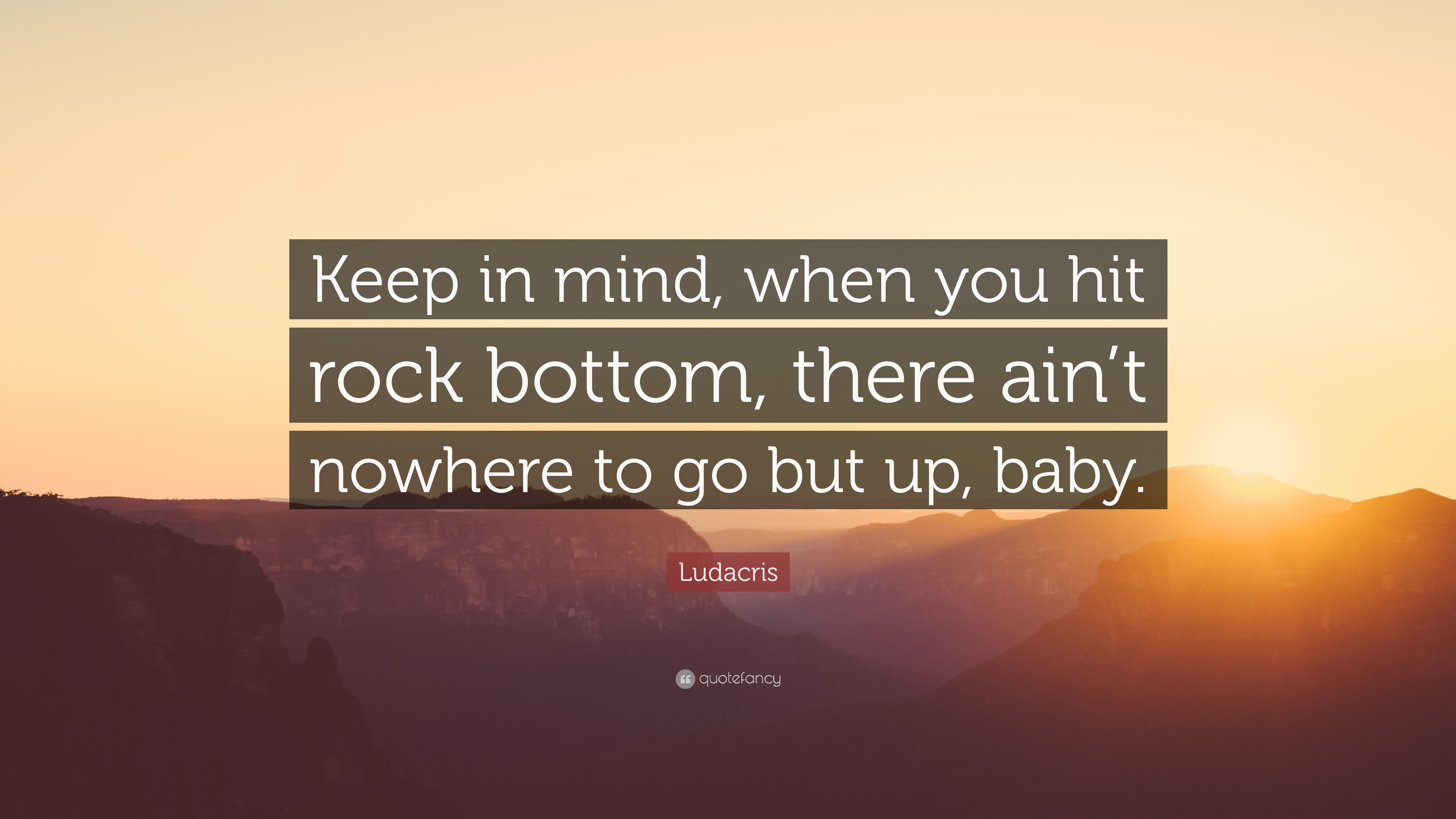 Ludacris Quote Keep In Mind When You Hit Rock Bottom There Aint