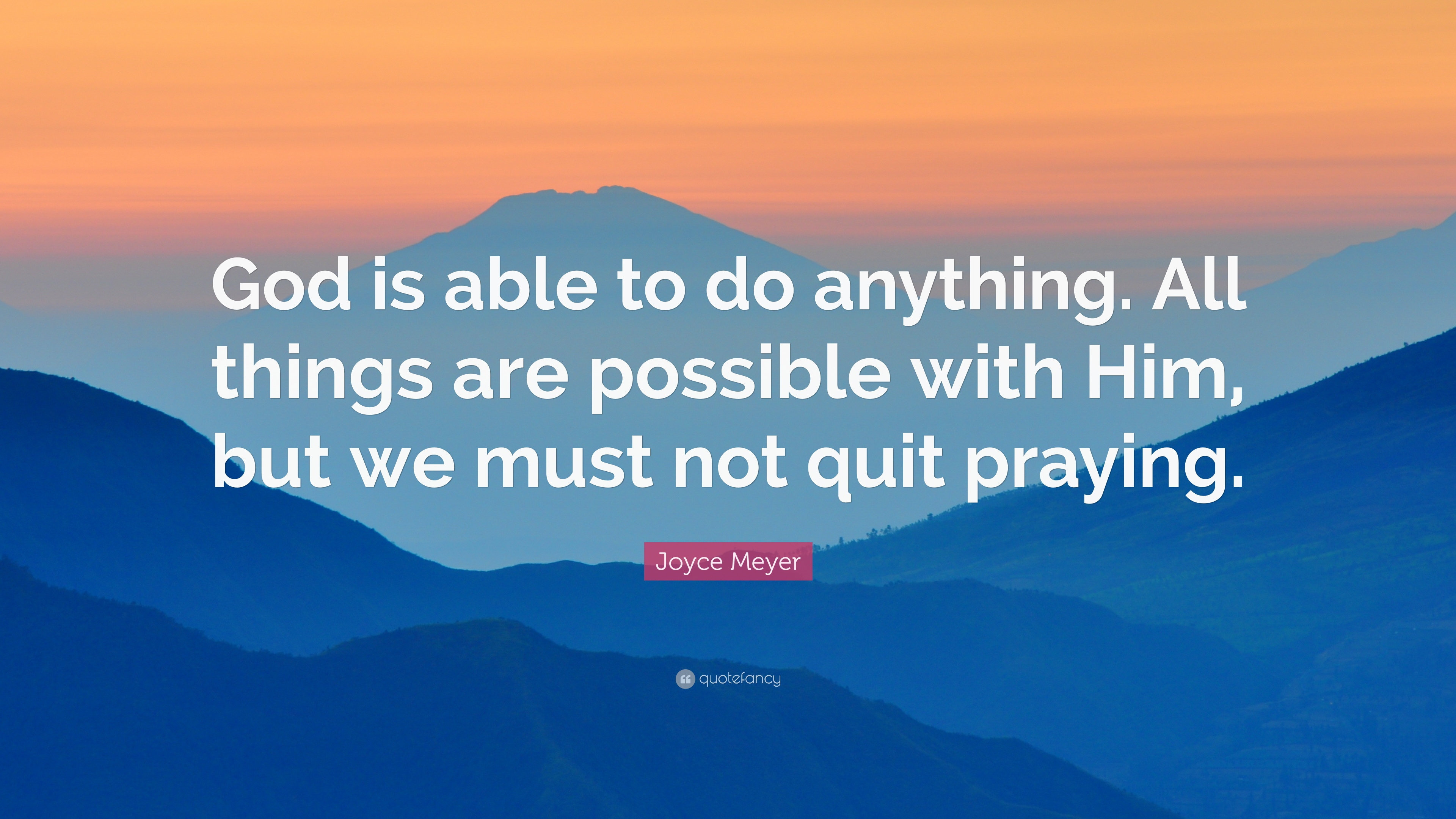 Joyce Meyer Quote: U201cGod Is Able To Do Anything. All Things Are Possible