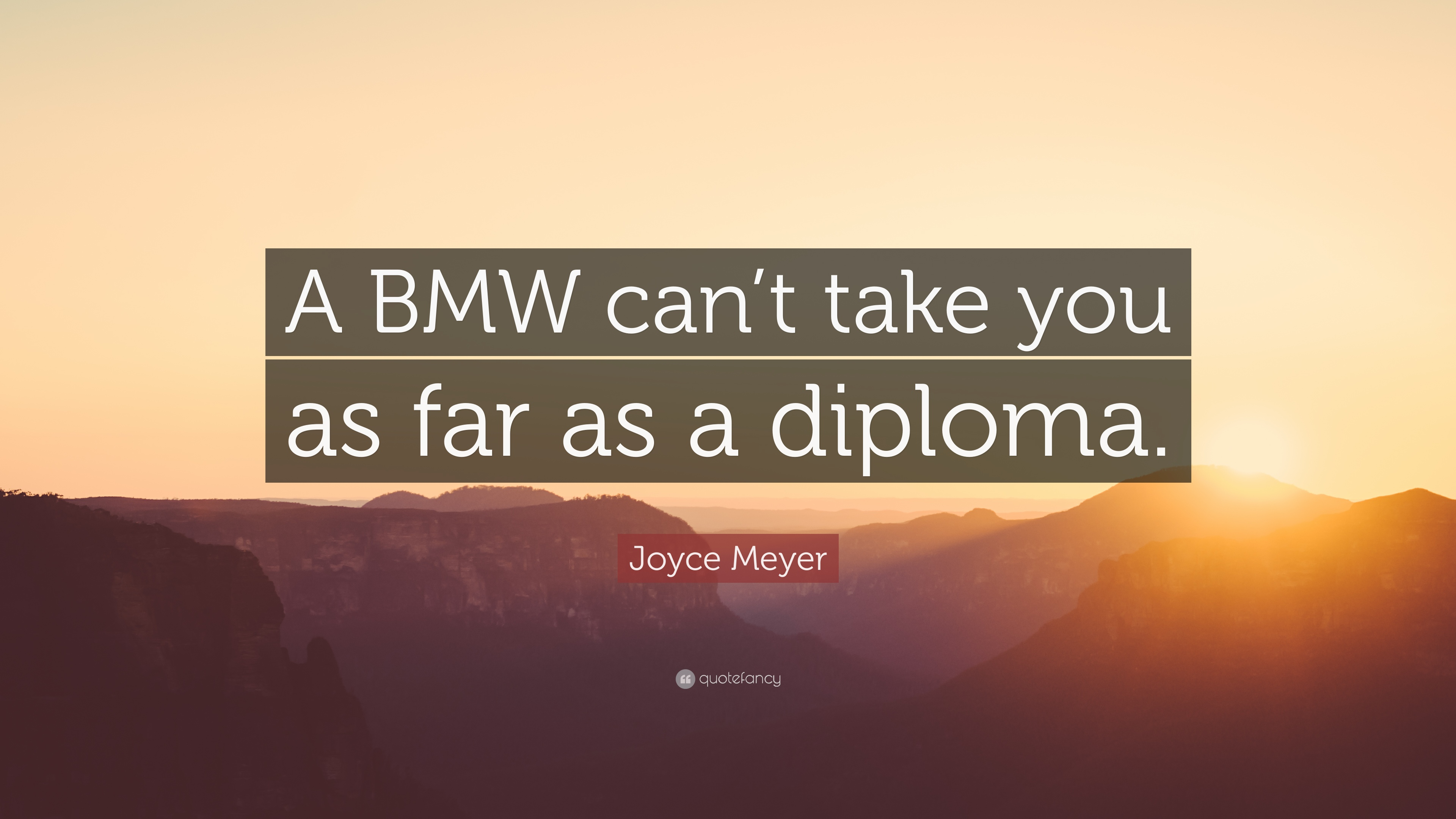 "Bmw Quotes New Joyce Meyer Quote ""A Bmw Can't Take You As Far As A Diploma."" 12"