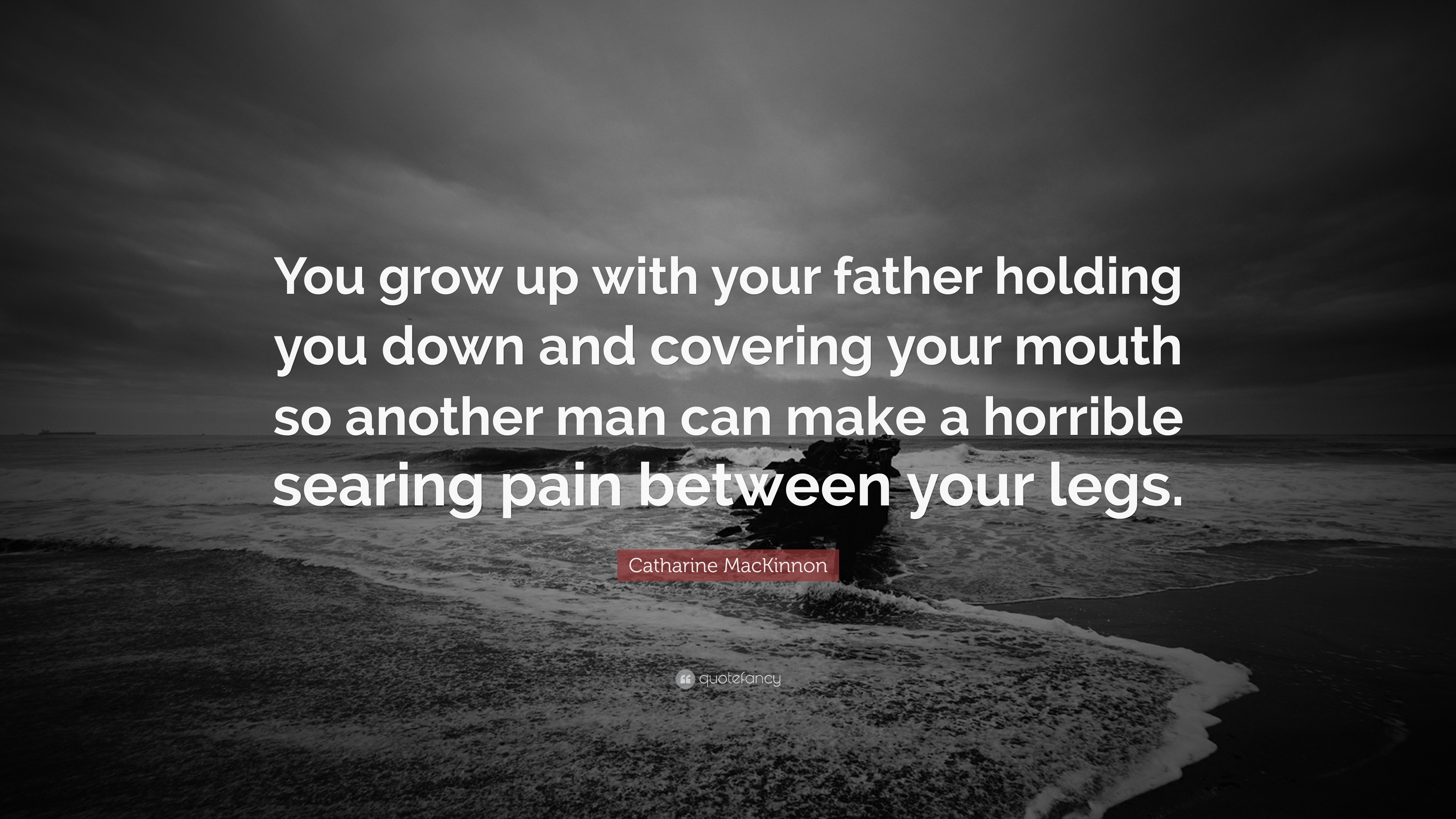 Catharine Mackinnon Quote You Grow Up With Your Father Holding You