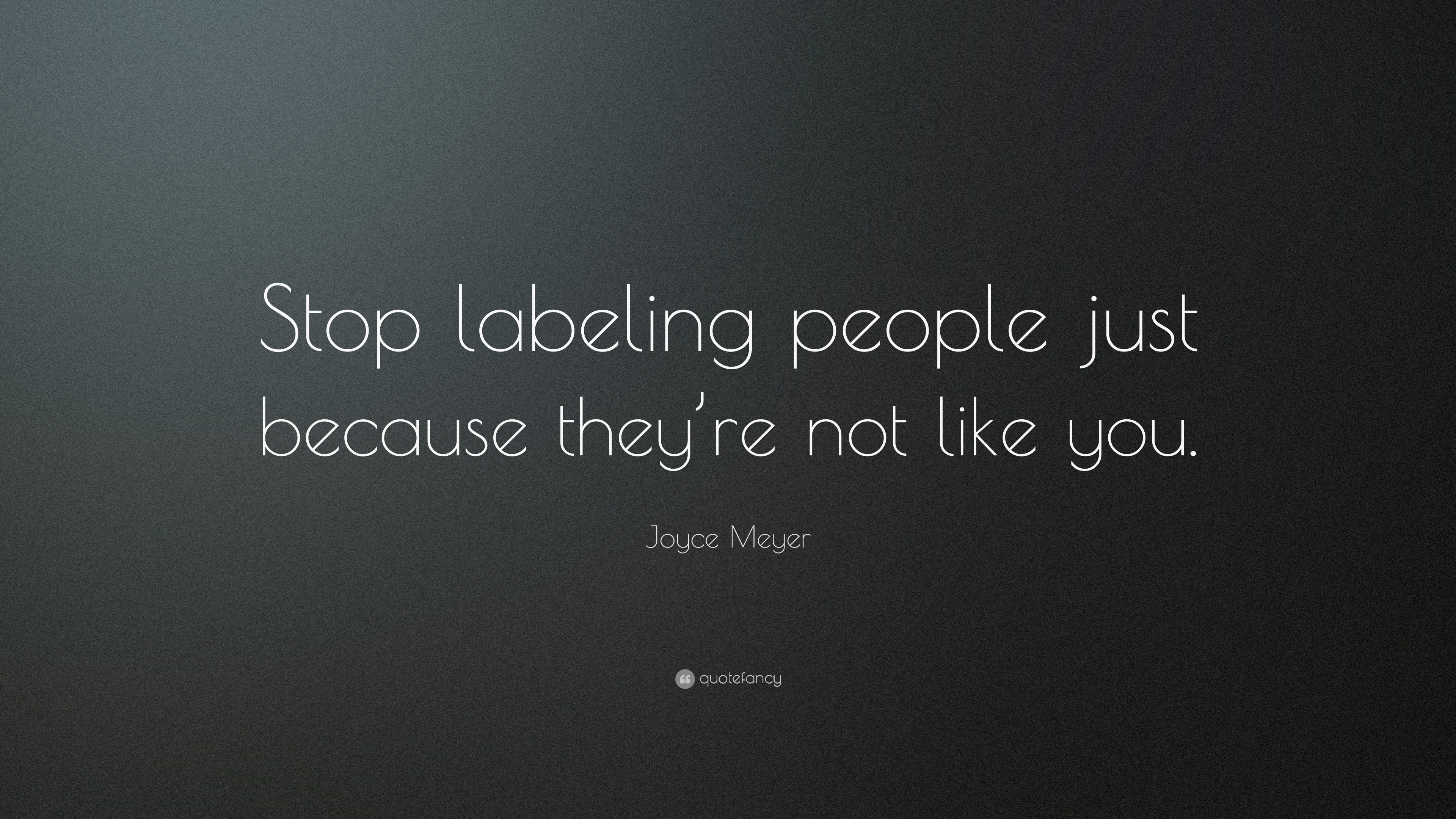 joyce meyer quote stop labeling people just because they re not