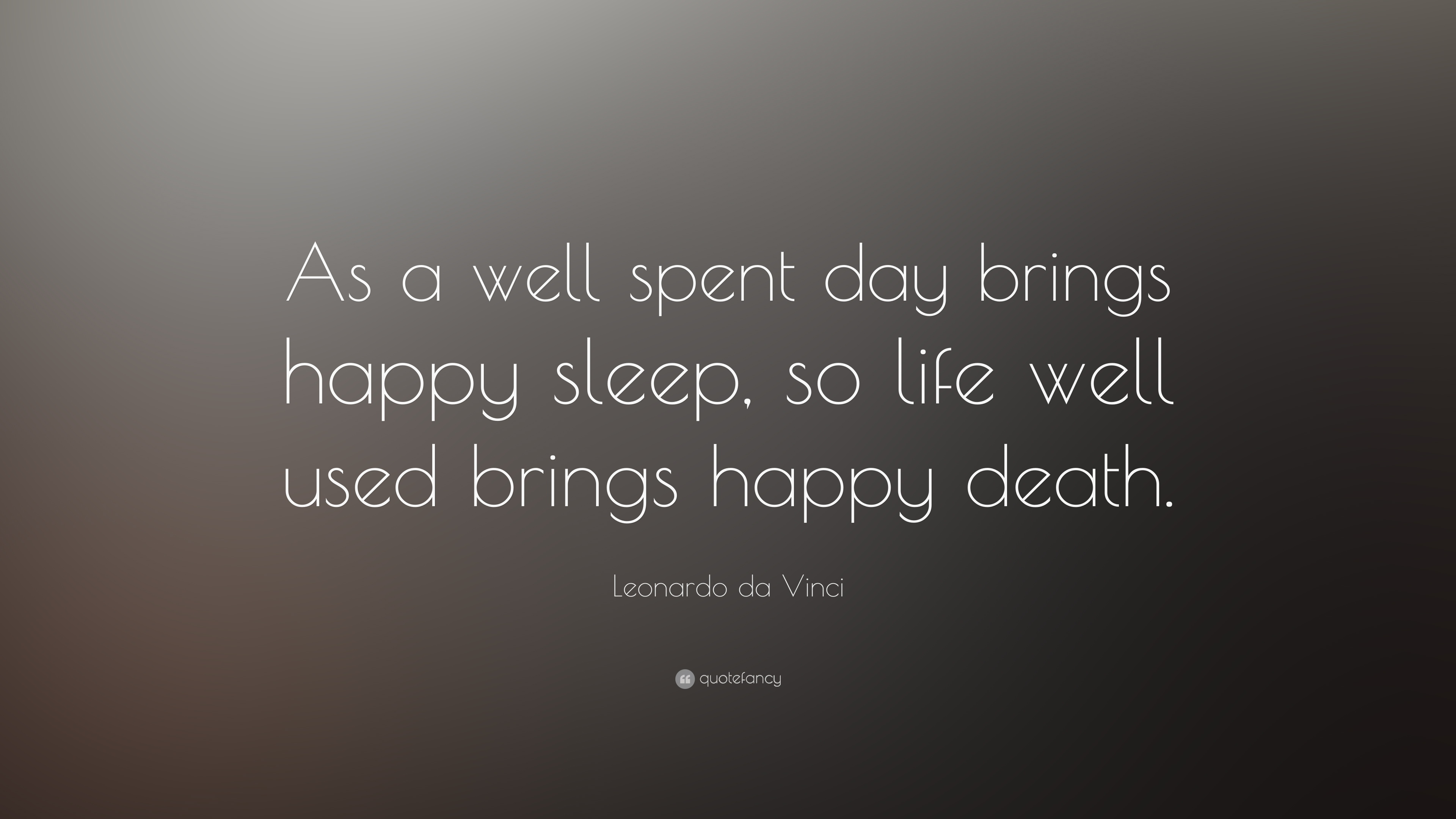 Leonardo Da Vinci Quote As A Well Spent Day Brings Happy Sleep So