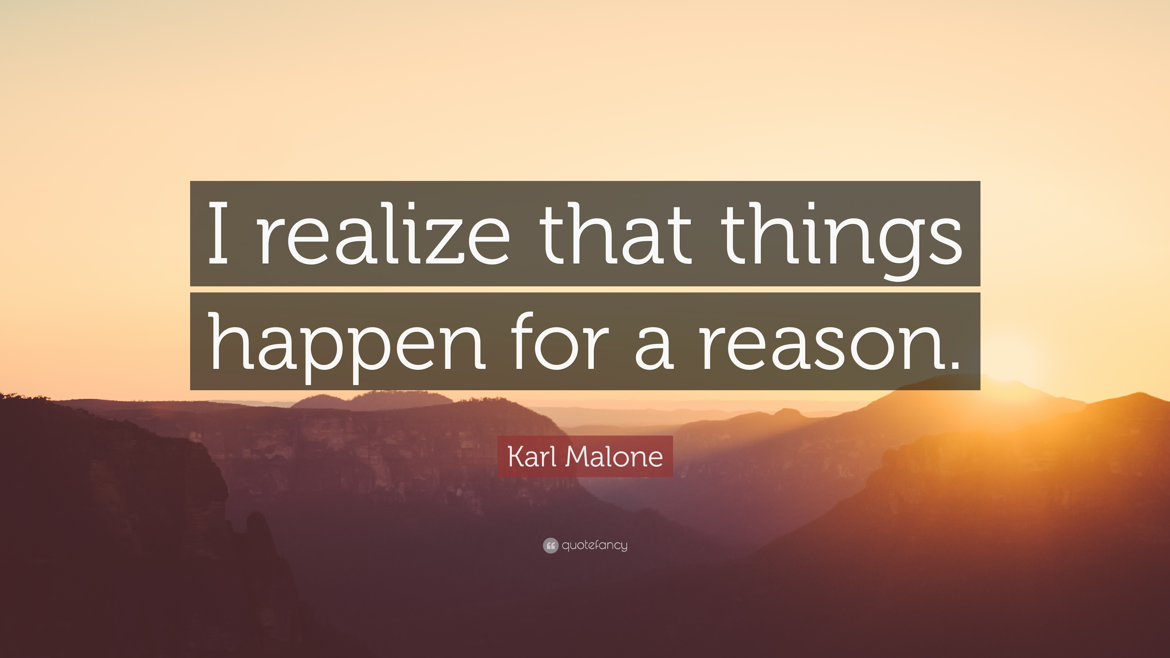Karl Malone Quote I Realize That Things Happen For A Reason 7