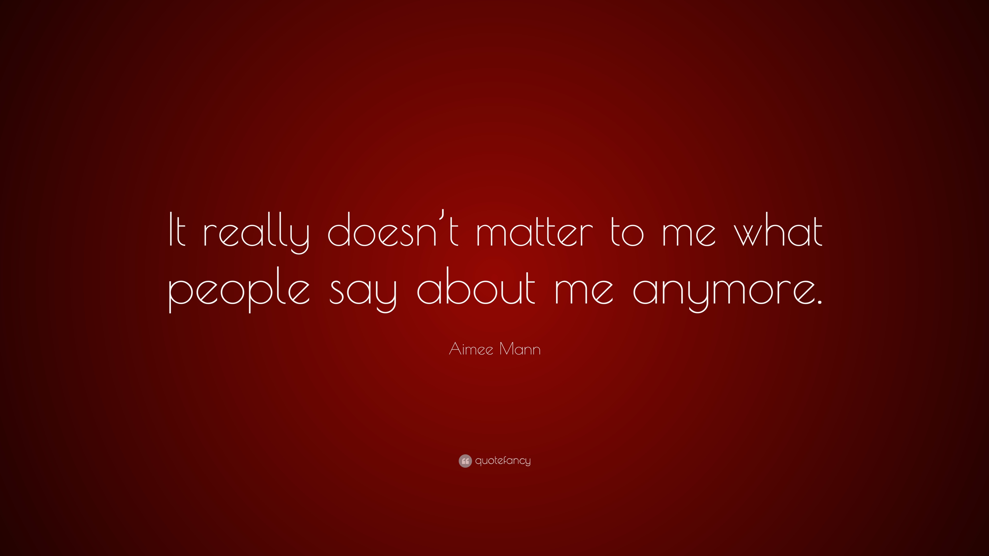 Aimee Mann Quote It Really Doesnt Matter To Me What People Say