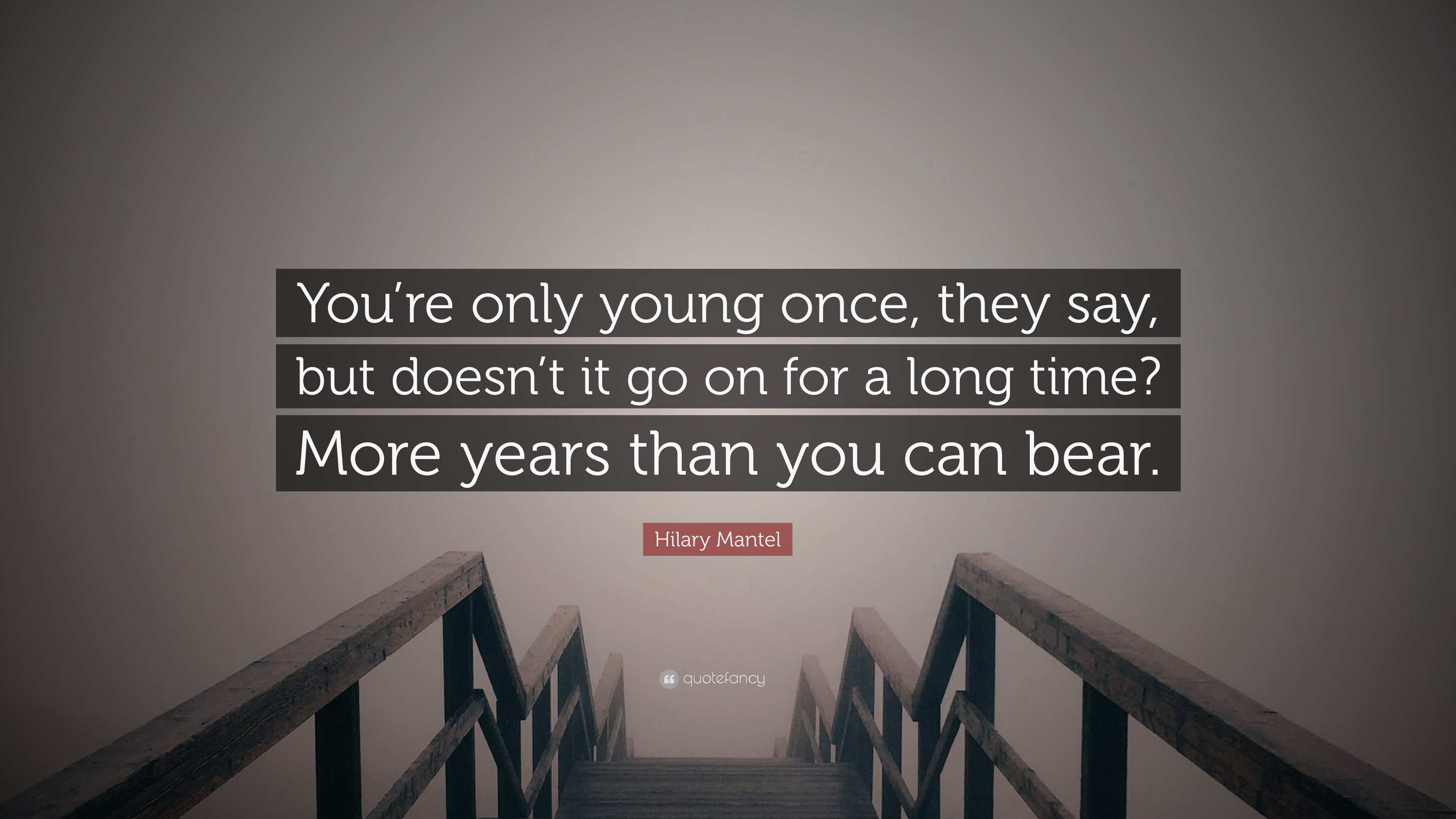 Hilary Mantel Quote Youre Only Young Once They Say But Doesnt