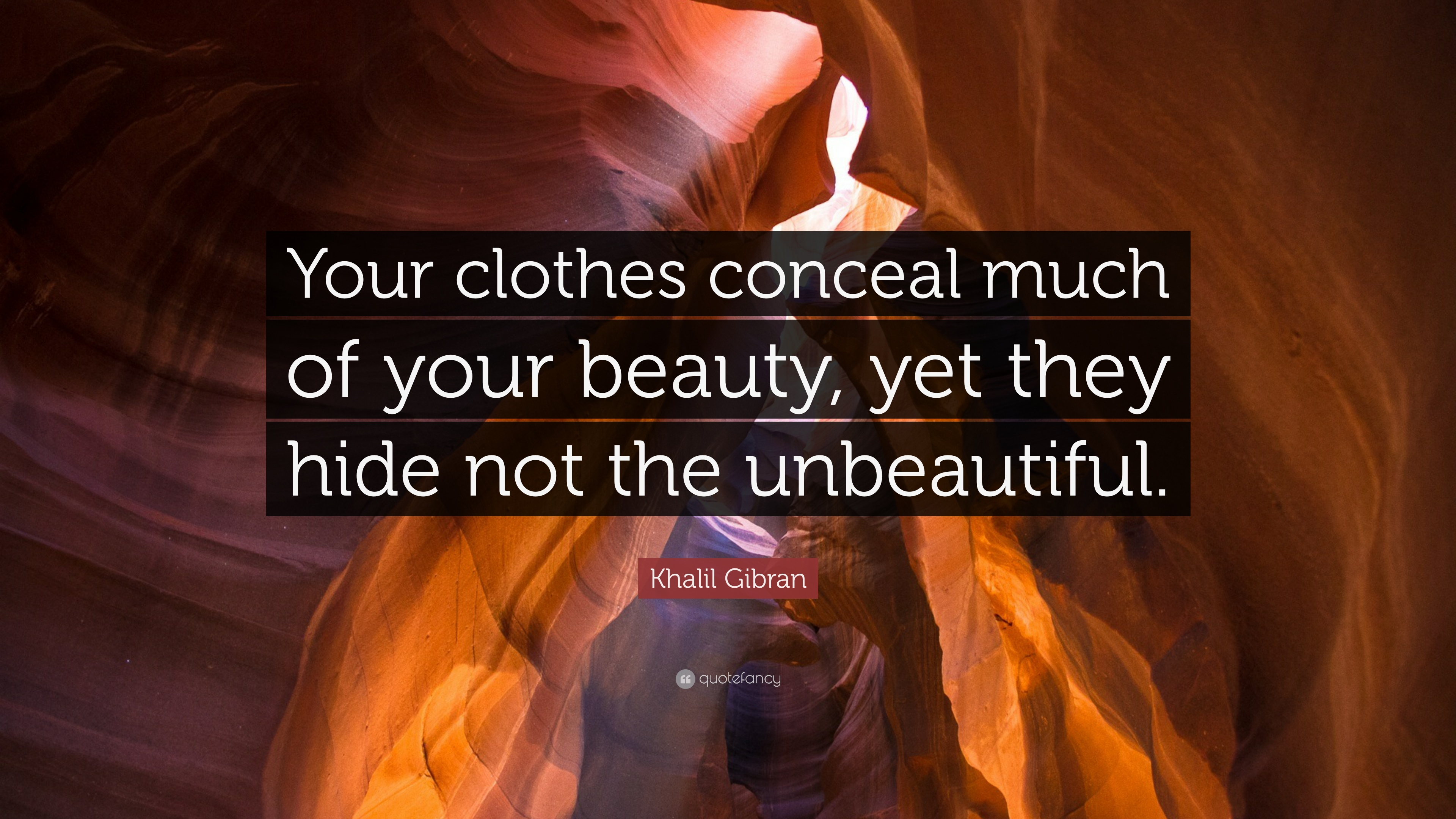 Khalil Gibran Quote Your Clothes Conceal Much Of Your Beauty Yet