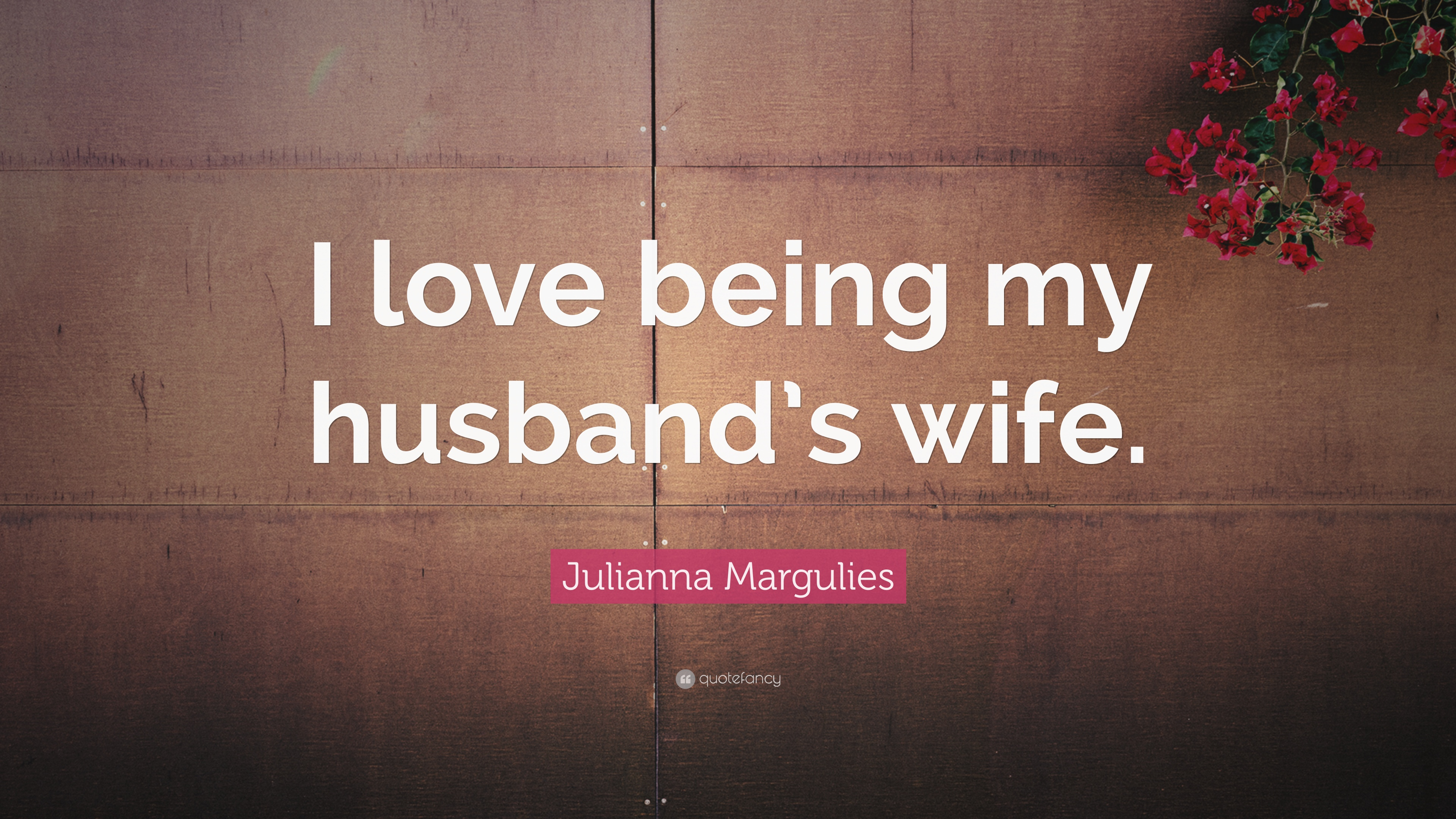 Julianna Margulies Quote I Love Being My Husbands Wife 7