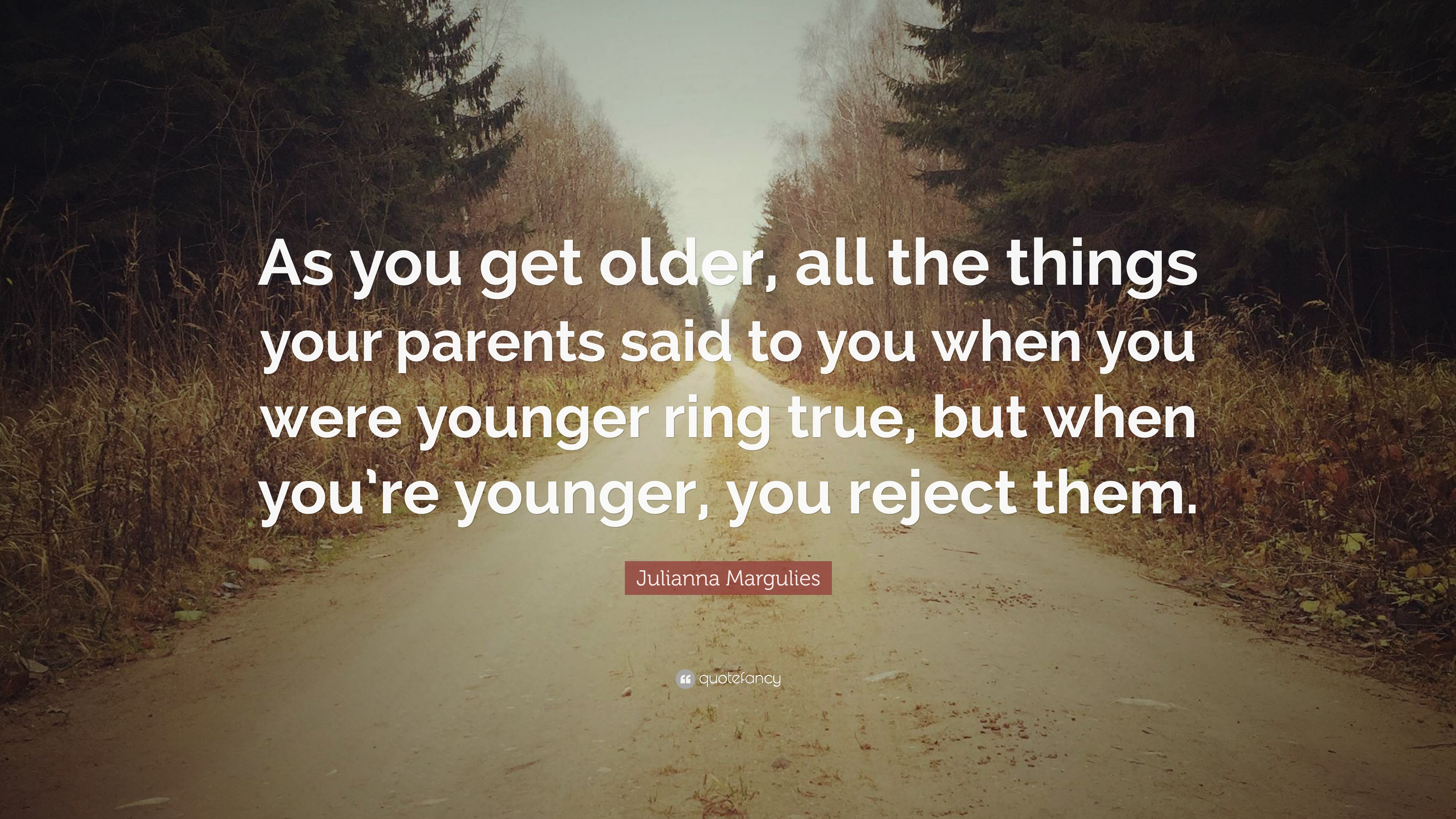 Julianna Margulies Quote As You Get Older All The Things Your